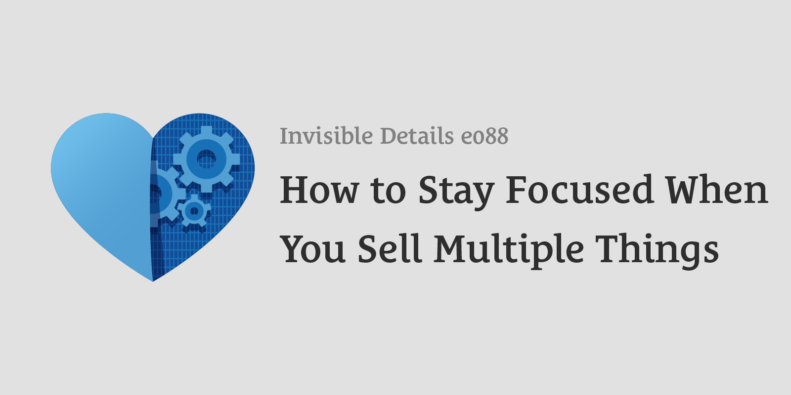 How to Stay Focused When You Sell Multiple Things
