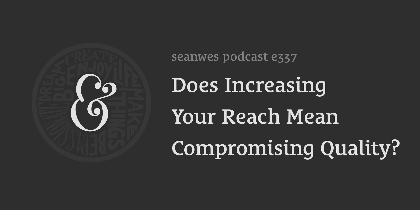 Does Increasing Your Reach Mean Compromising Quality?