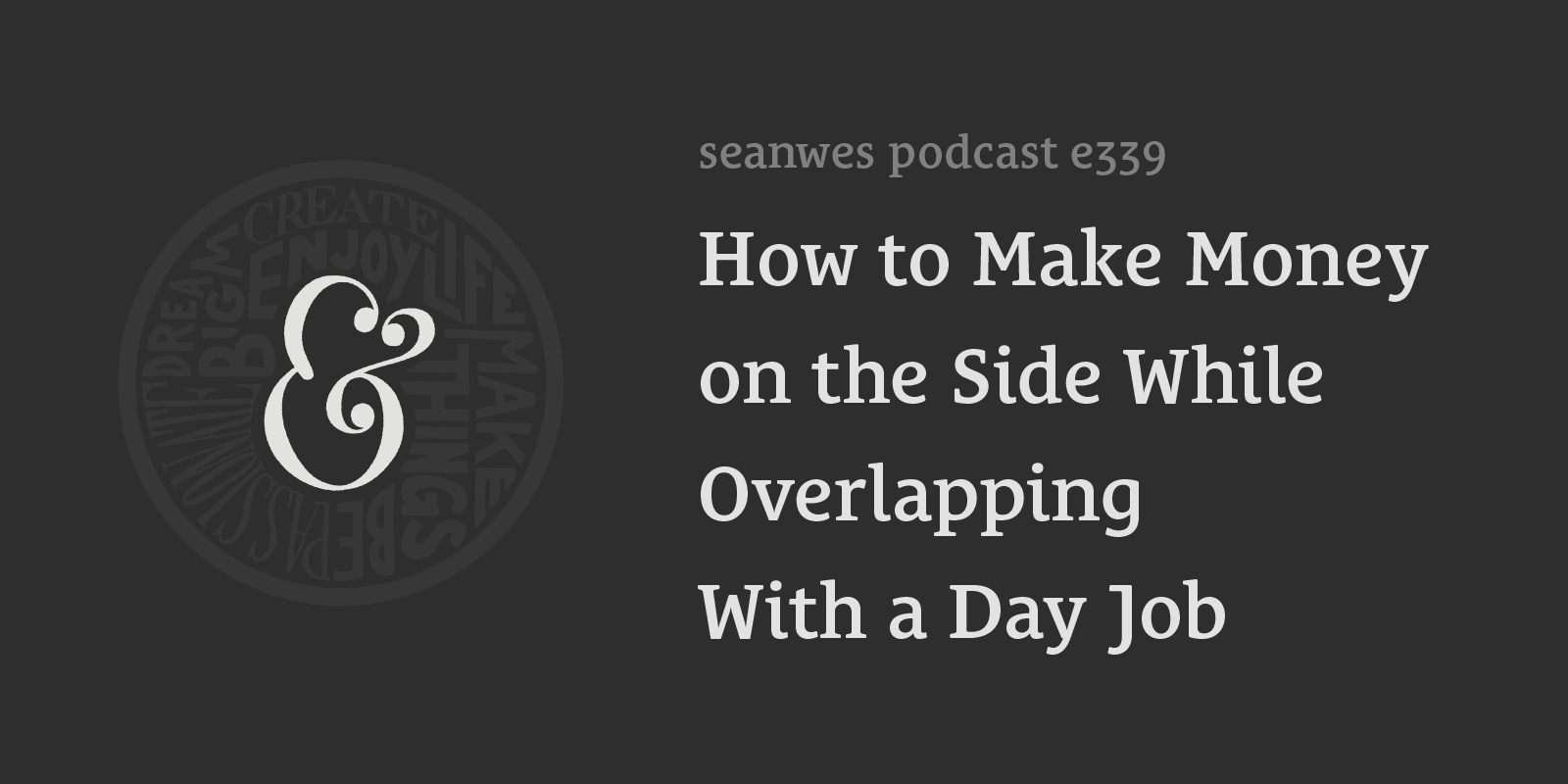 seanwes podcast 339: How to Make Money on the Side While Overlapping With a Day Job