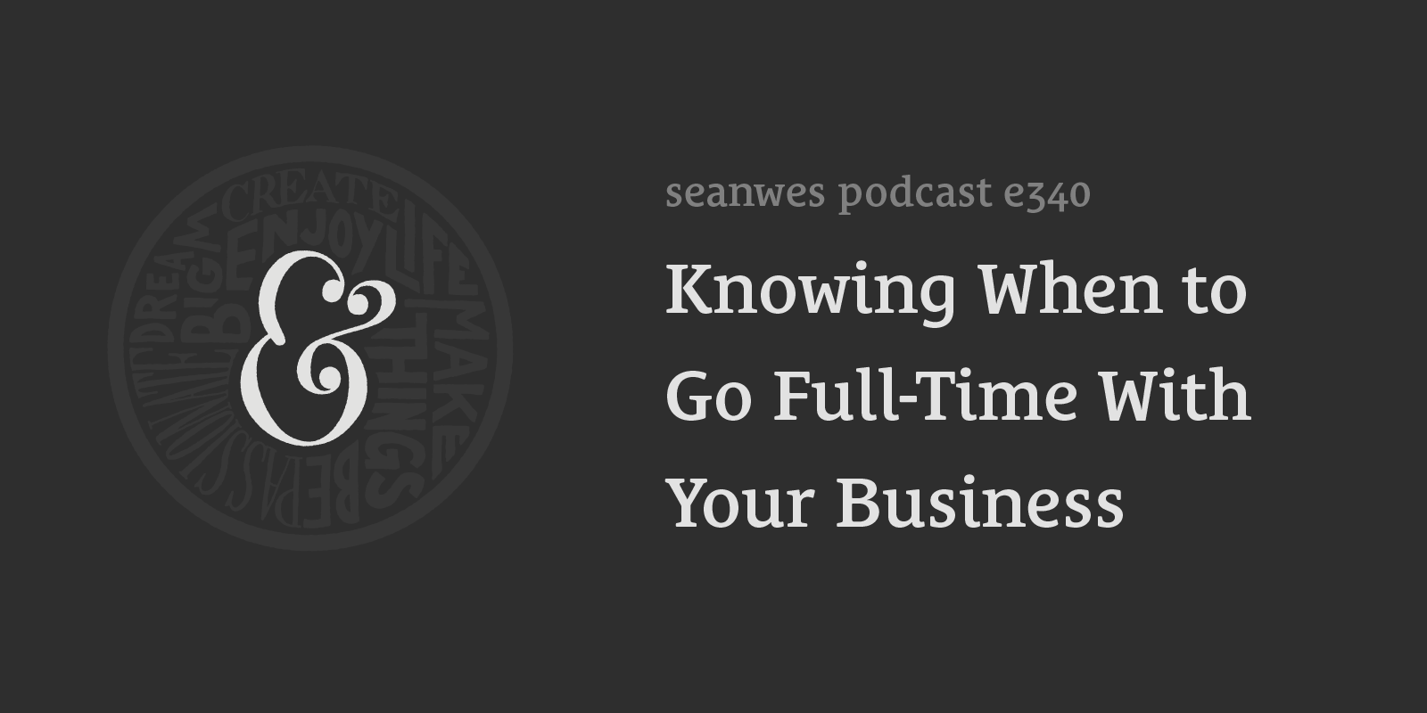 seanwes podcast 340: Knowing When to Go Full-Time With Your Business