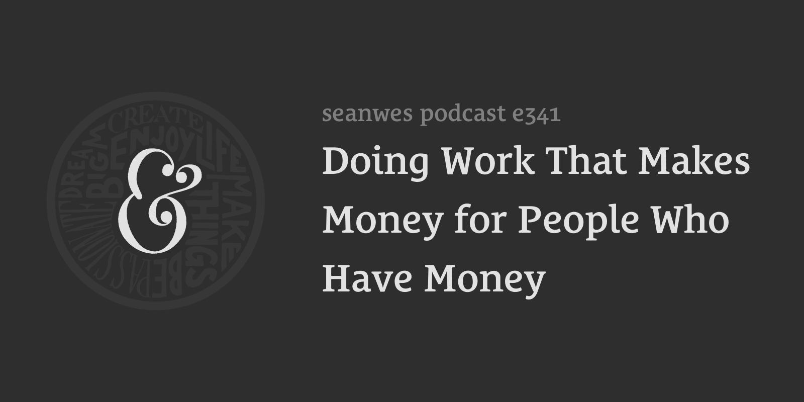 seanwes podcast 341: Doing Work That Makes Money for People Who Have Money