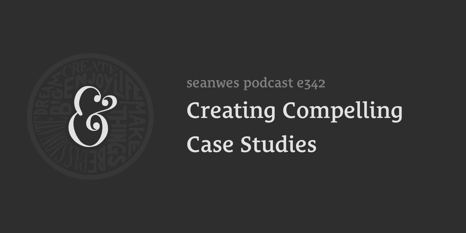 seanwes podcast 342: Creating Compelling Case Studies