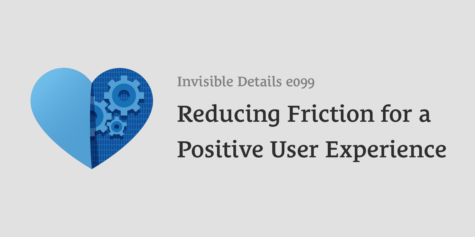 Reducing Friction for a Positive User Experience