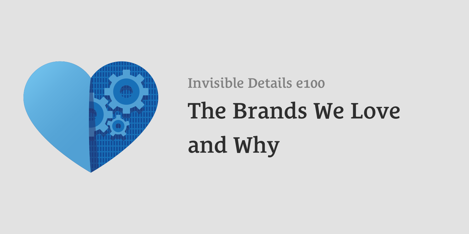 The Brands We Love and Why