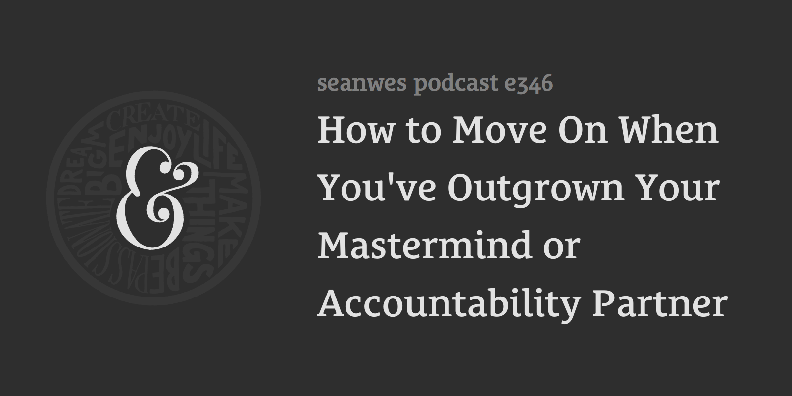 How to Move On When You've Outgrown Your Mastermind or Accountability Partner