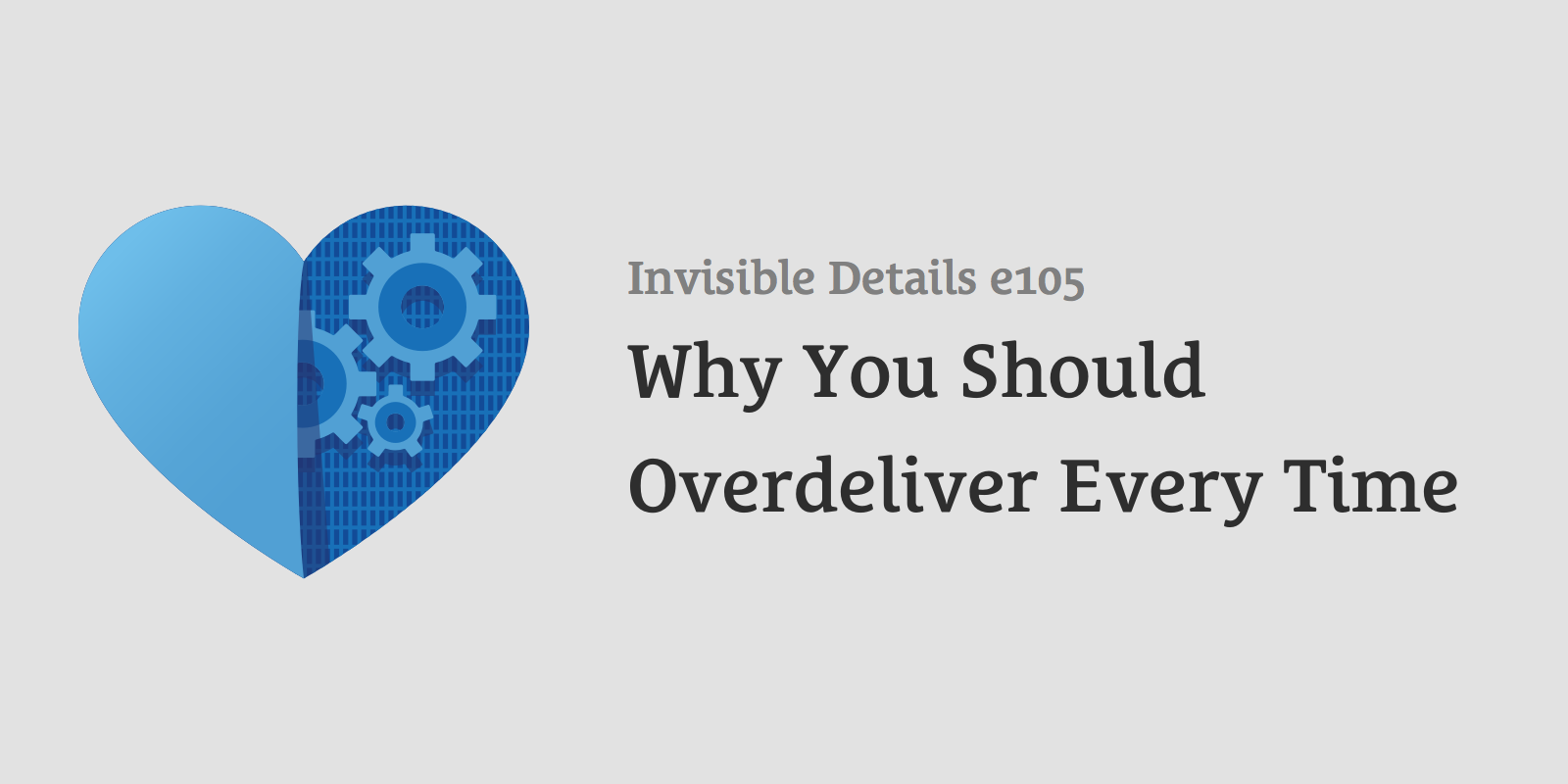 Why You Should Overdeliver Every Time