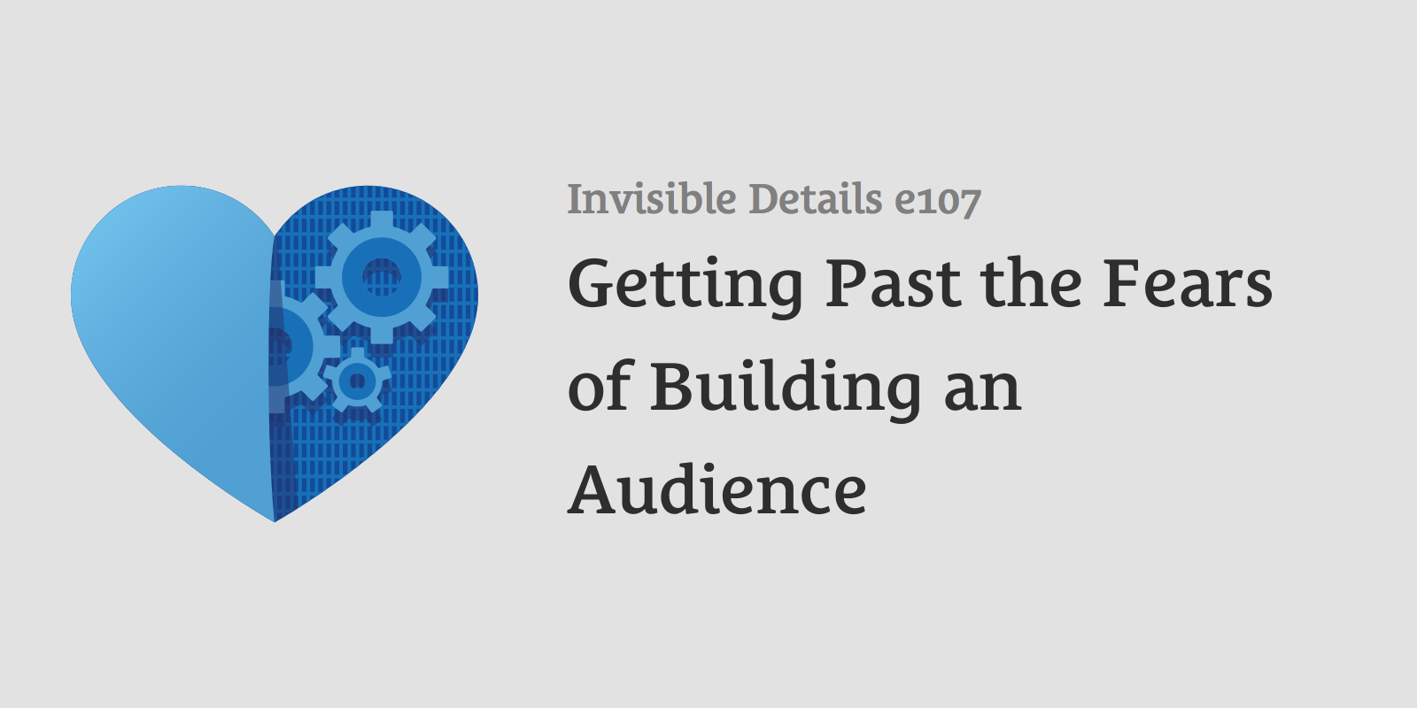Getting Past the Fears of Building an Audience