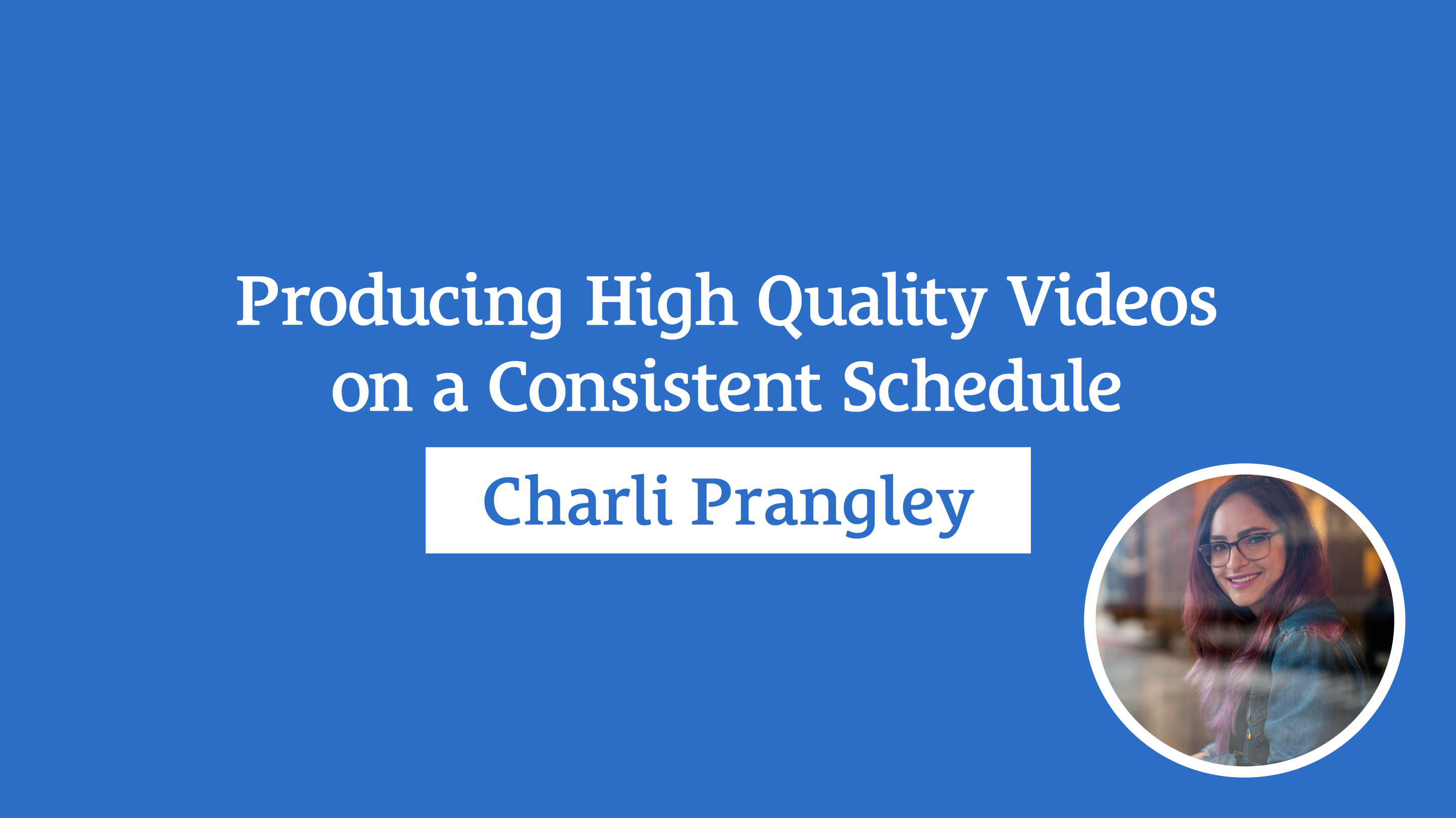 Producing High Quality Videos on a Consistent Schedule