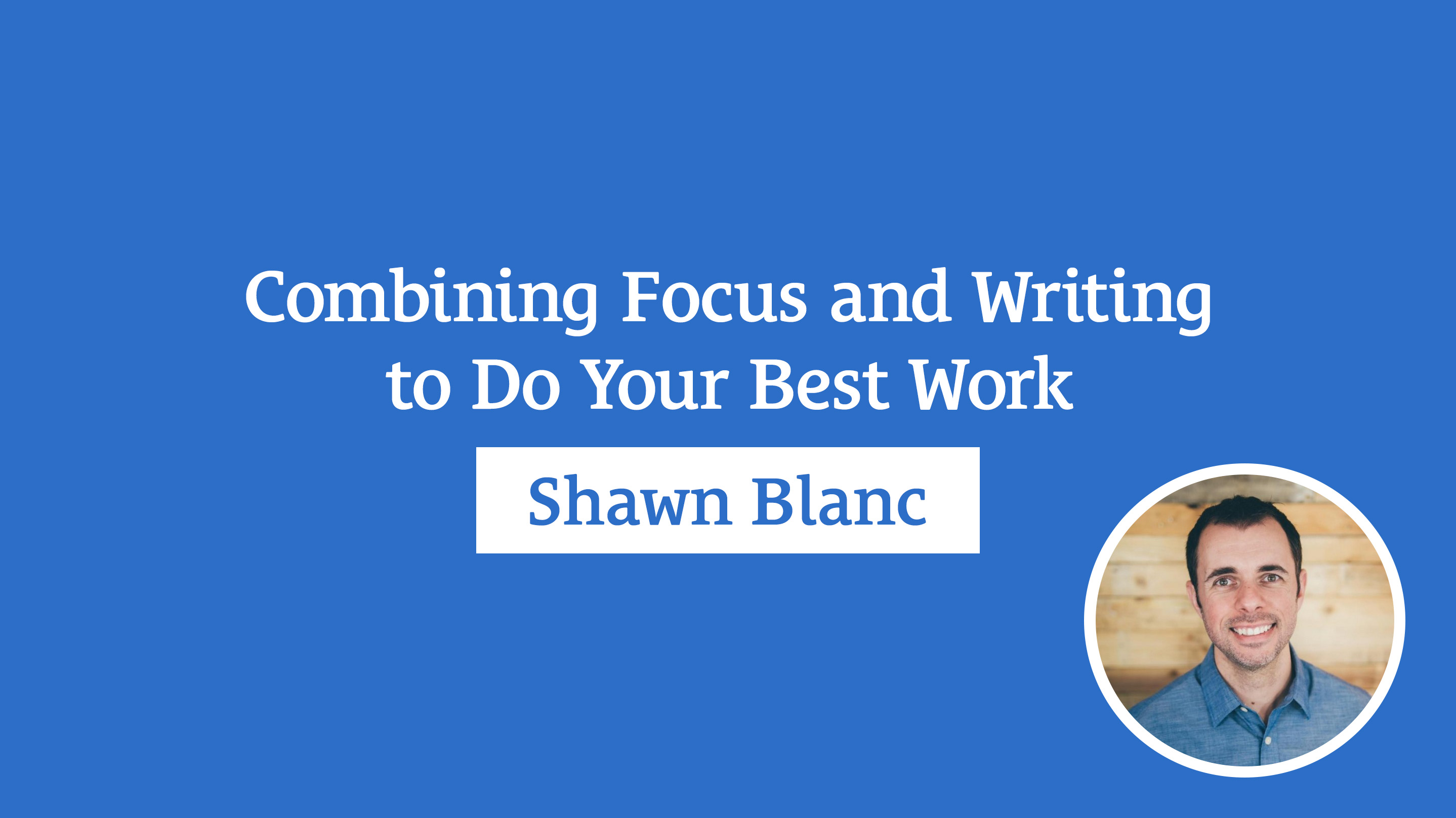 Combining Focus and Writing to Do Your Best Work