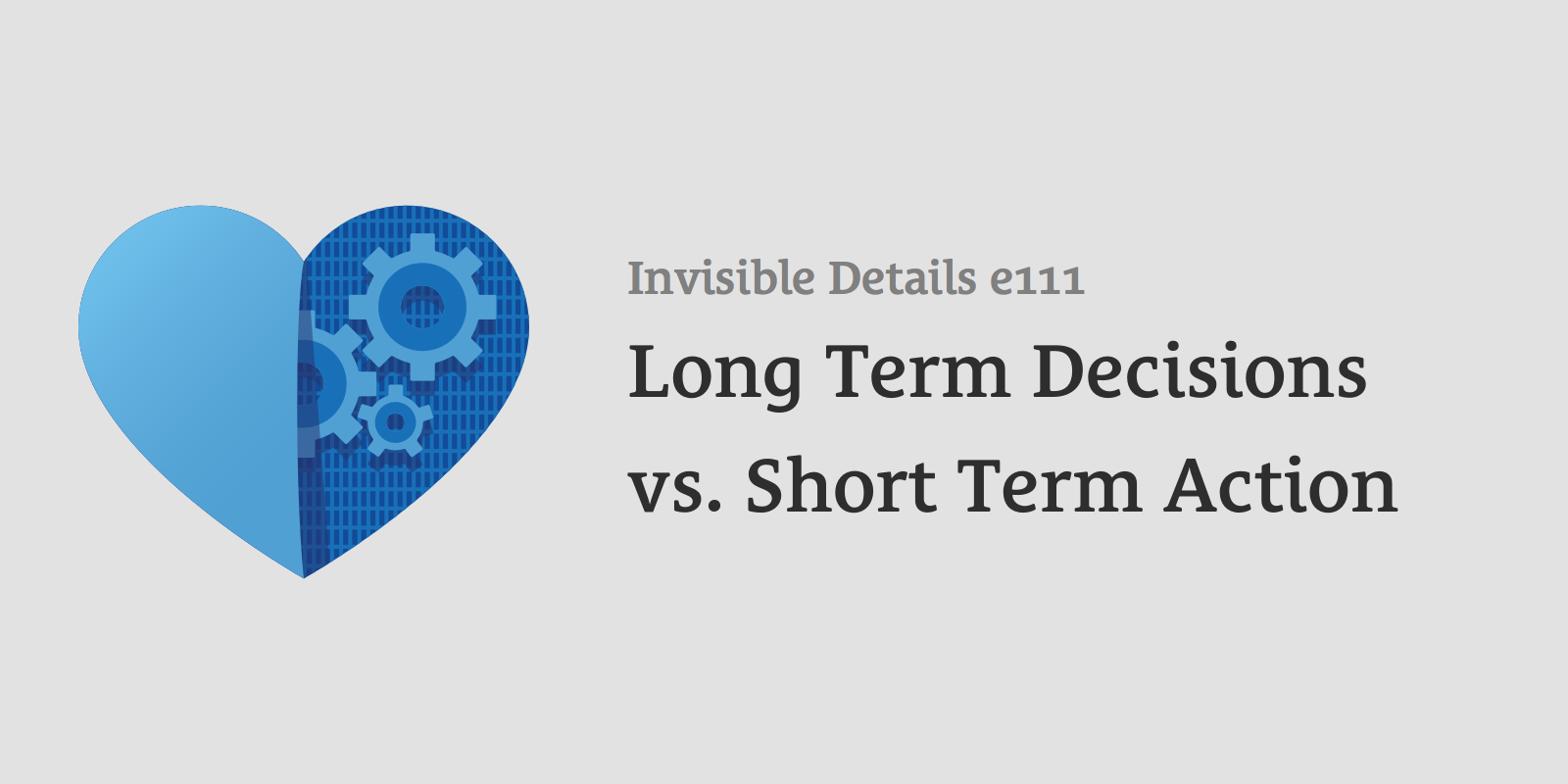 Long Term Decisions vs. Short Term Action