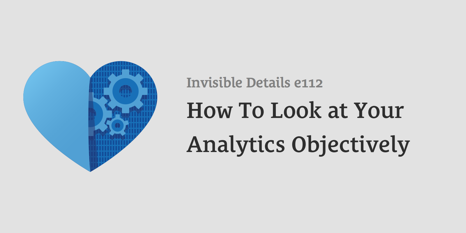 How To Look at Your Analytics Objectively
