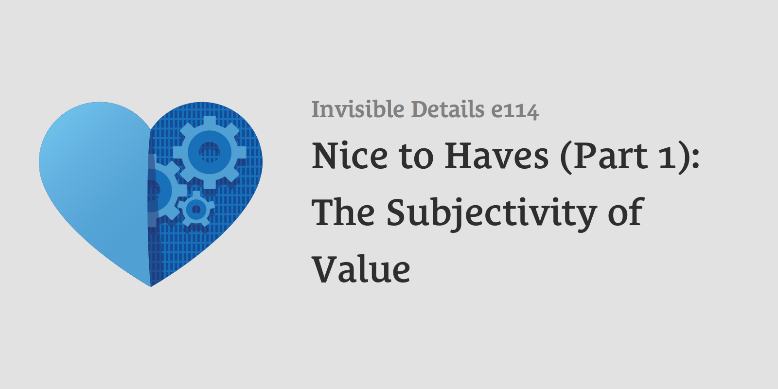 Nice to Haves (Part 1): The Subjectivity of Value