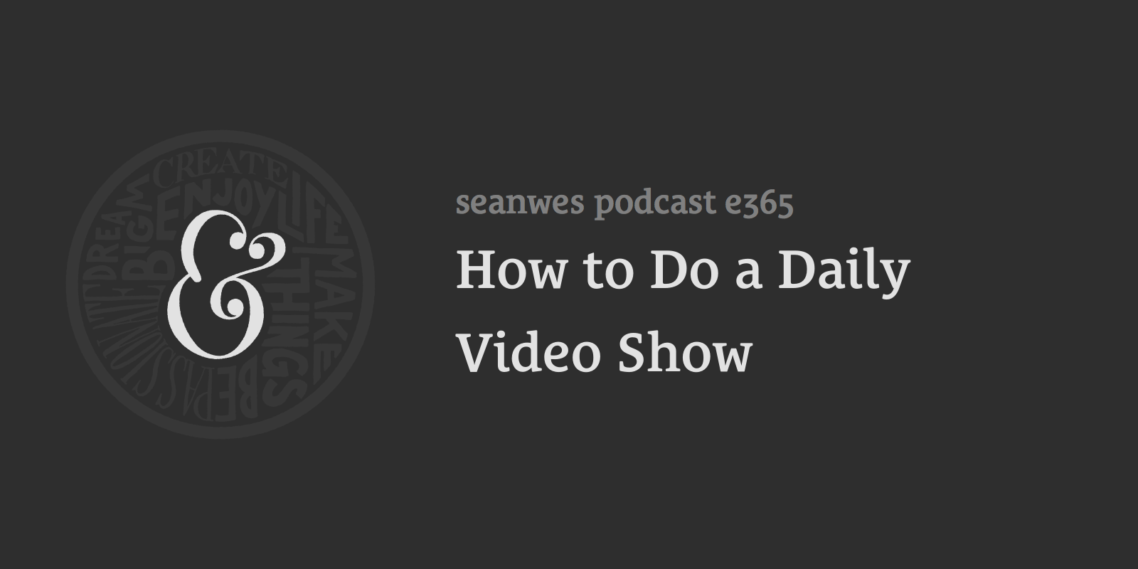 How to Do a Daily Video Show (seanwes tv)