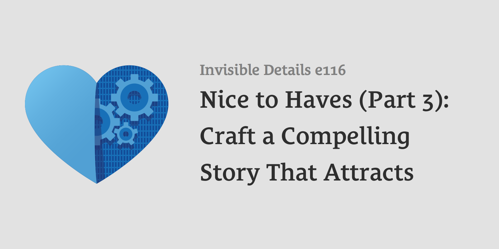 Nice to Haves (Part 3): Craft a Compelling Story That Attracts