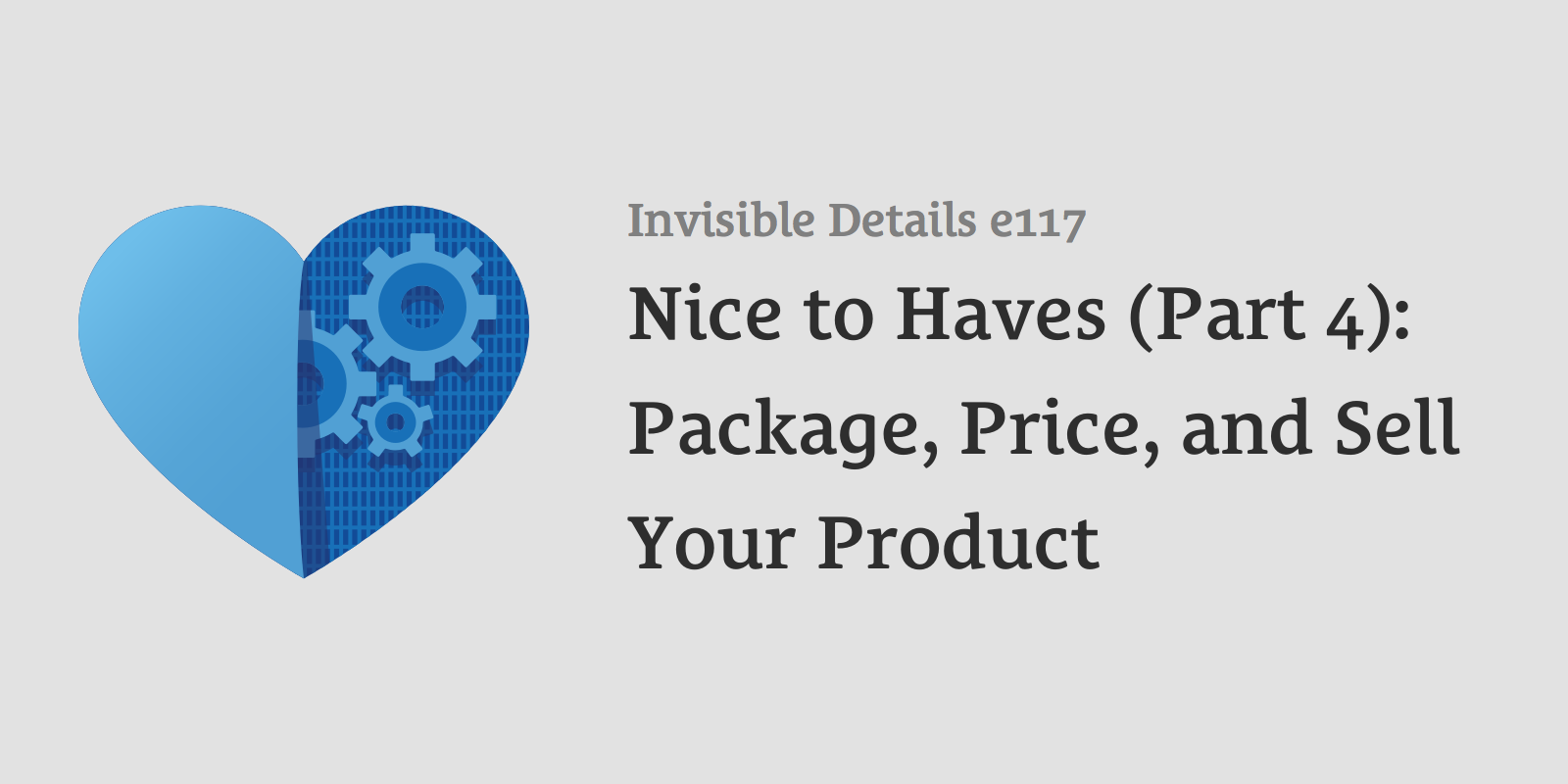 Nice to Haves (Part 4): Package, Price, and Sell Your Product