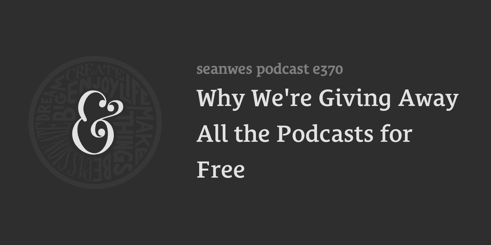 Why We're Giving Away All the Podcasts for Free
