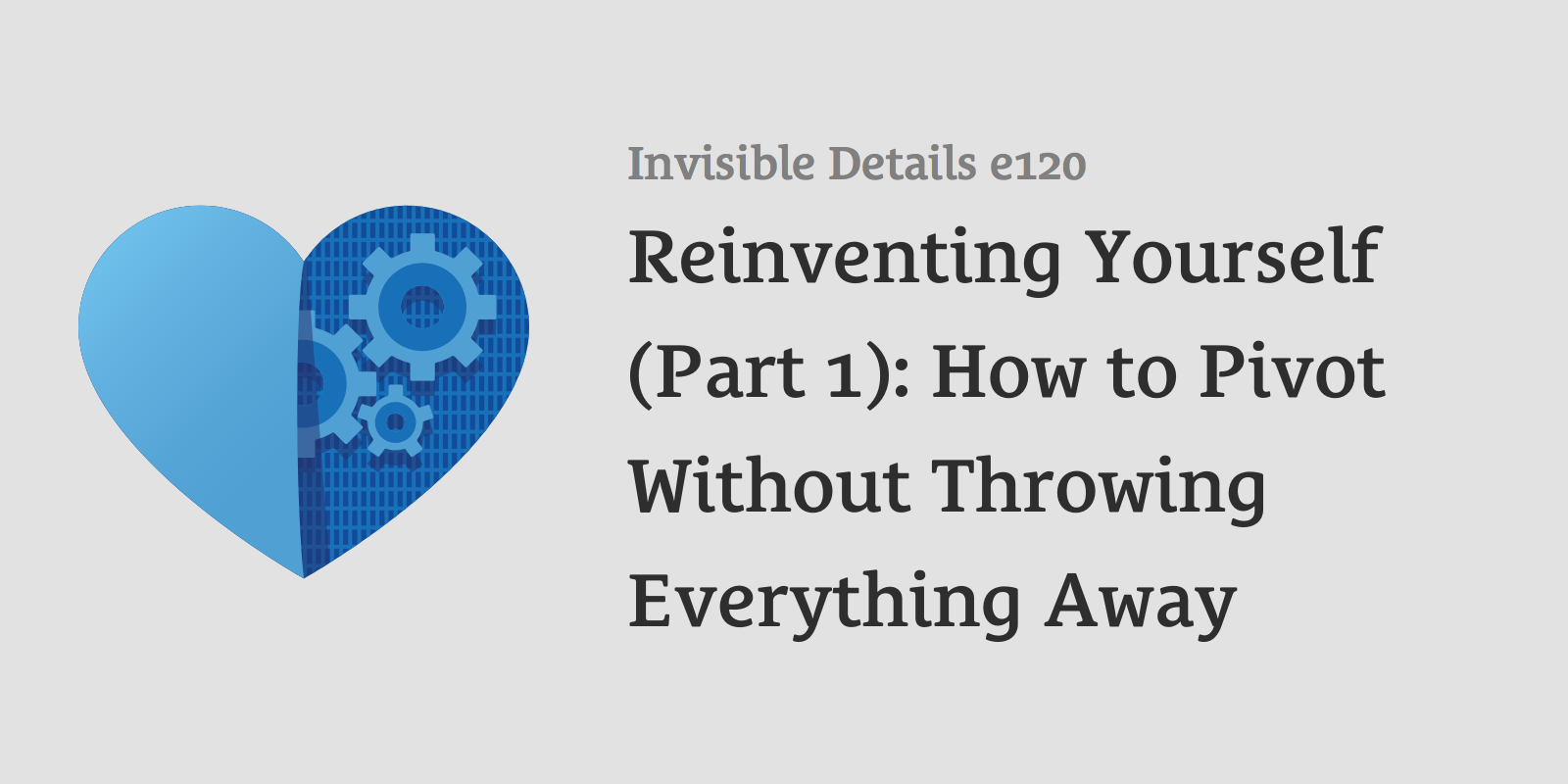 Reinventing Yourself (Part 1): How to Pivot Without Throwing Everything Away
