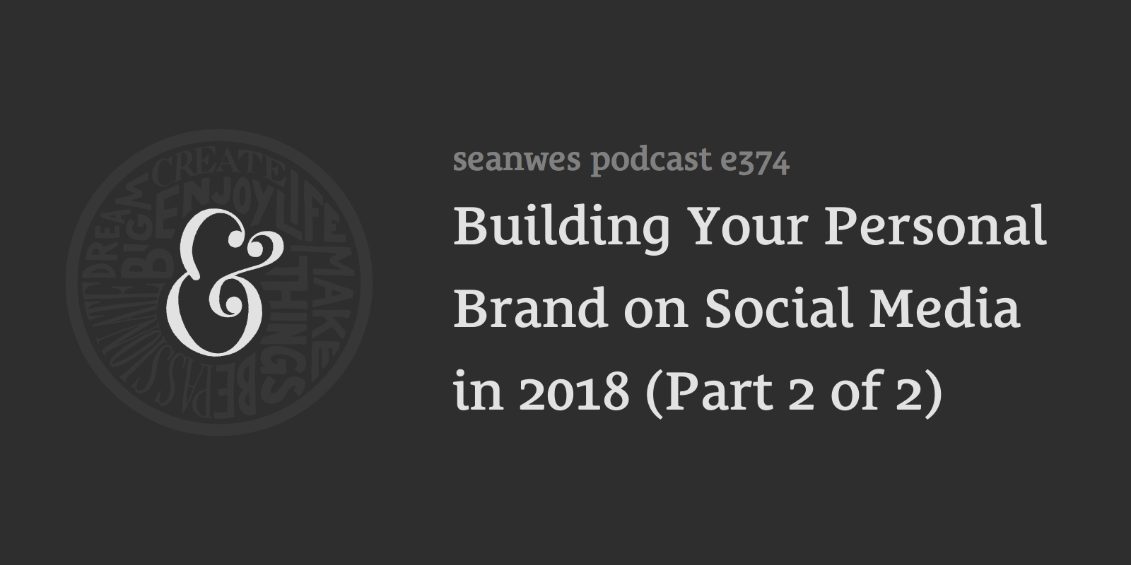 Building Your Personal Brand on Social Media in 2018 (Part 2 of 2)