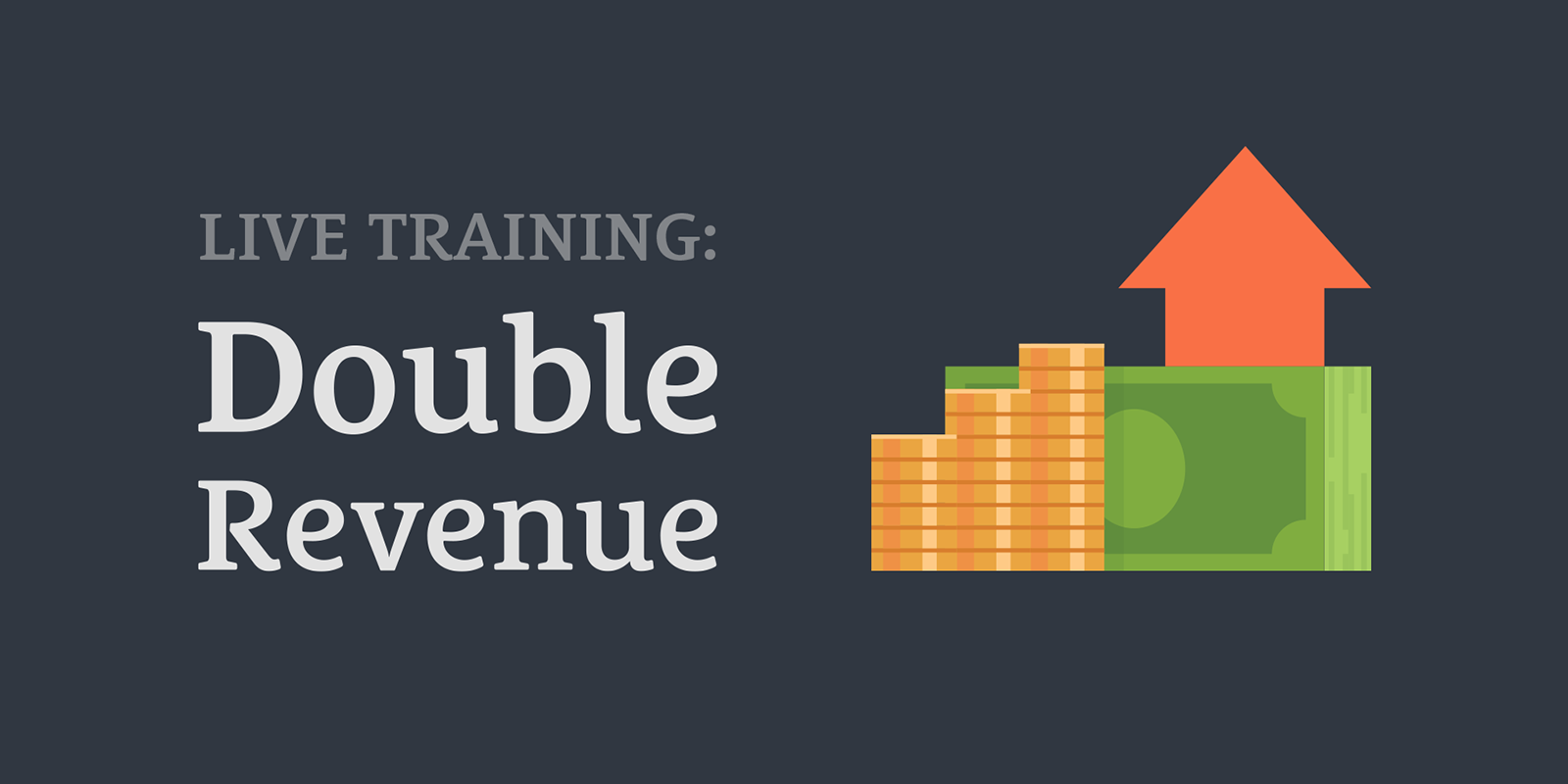 Double Revenue and Take Your Business to the Next Level
