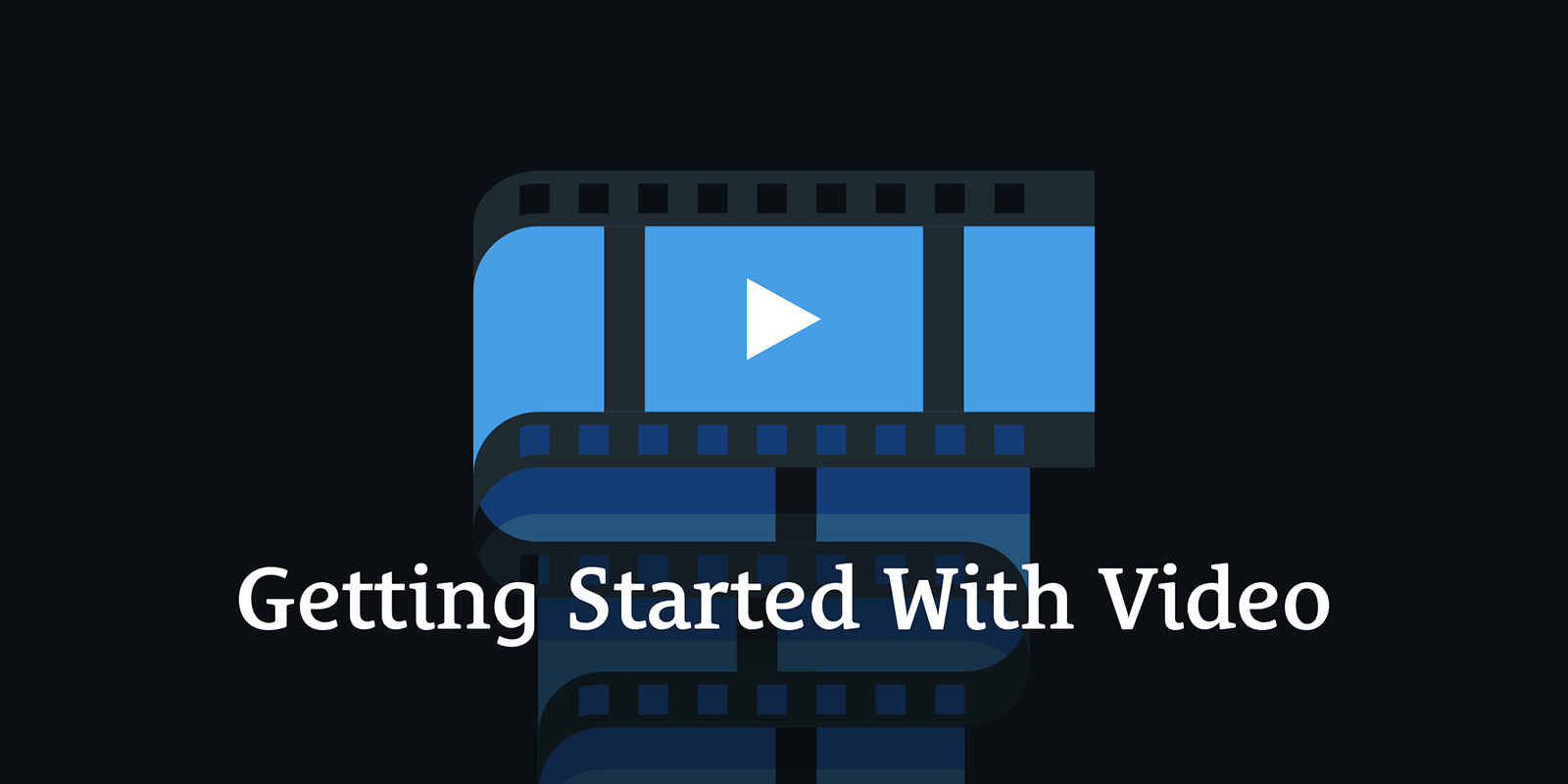 Getting Started With Video