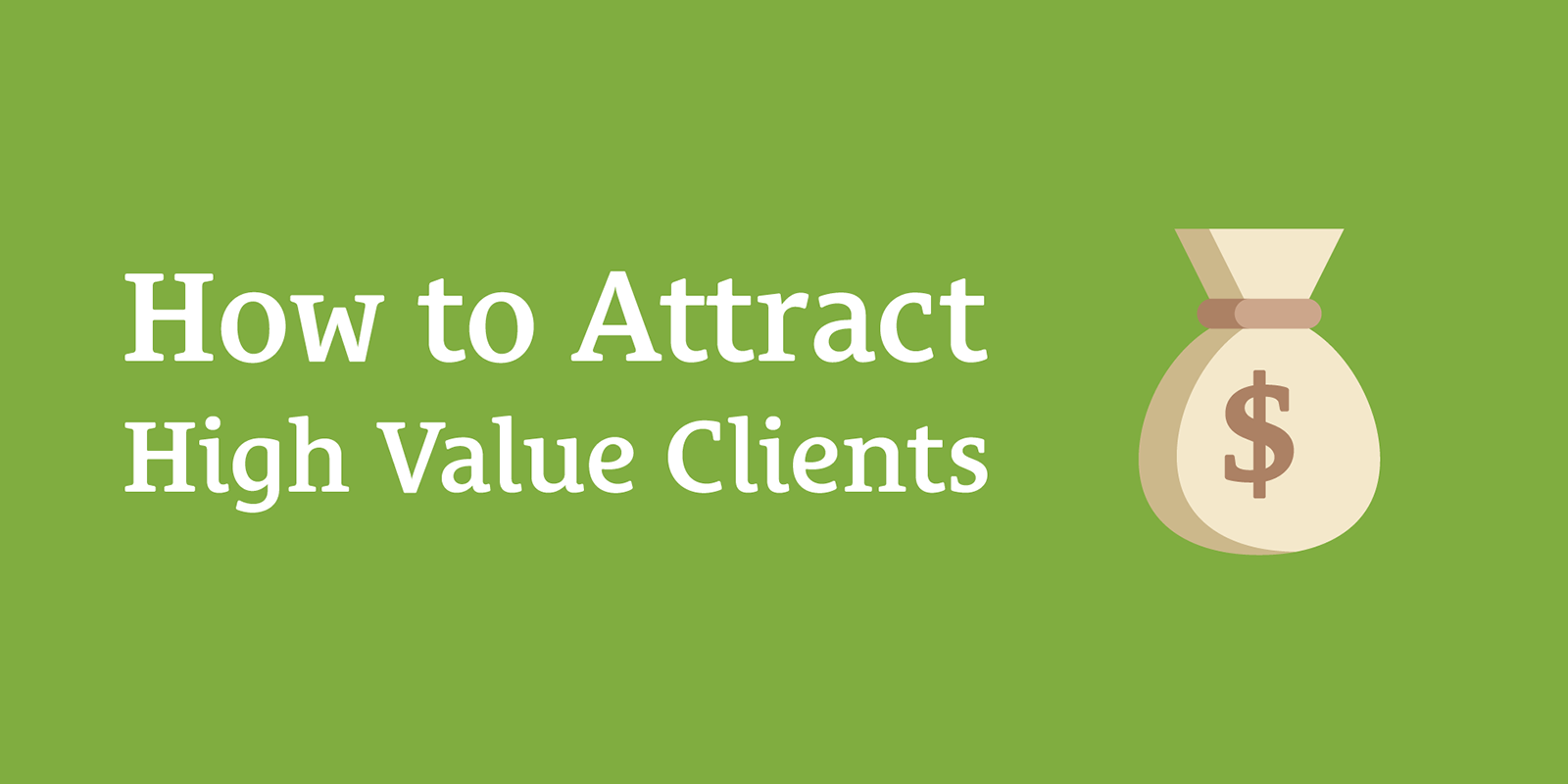 How to Attract High Value Clients