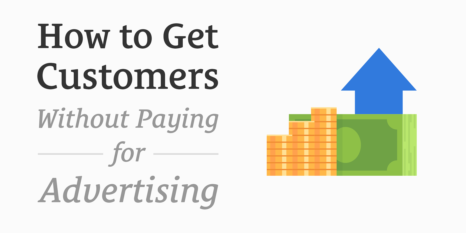 How to Get Customers Without Paying for Advertising