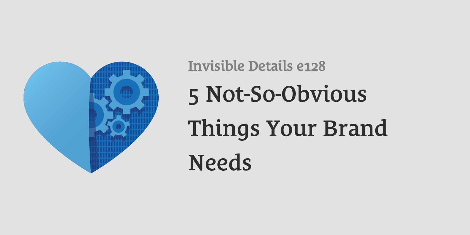 5 Not-So-Obvious Things Your Brand Needs