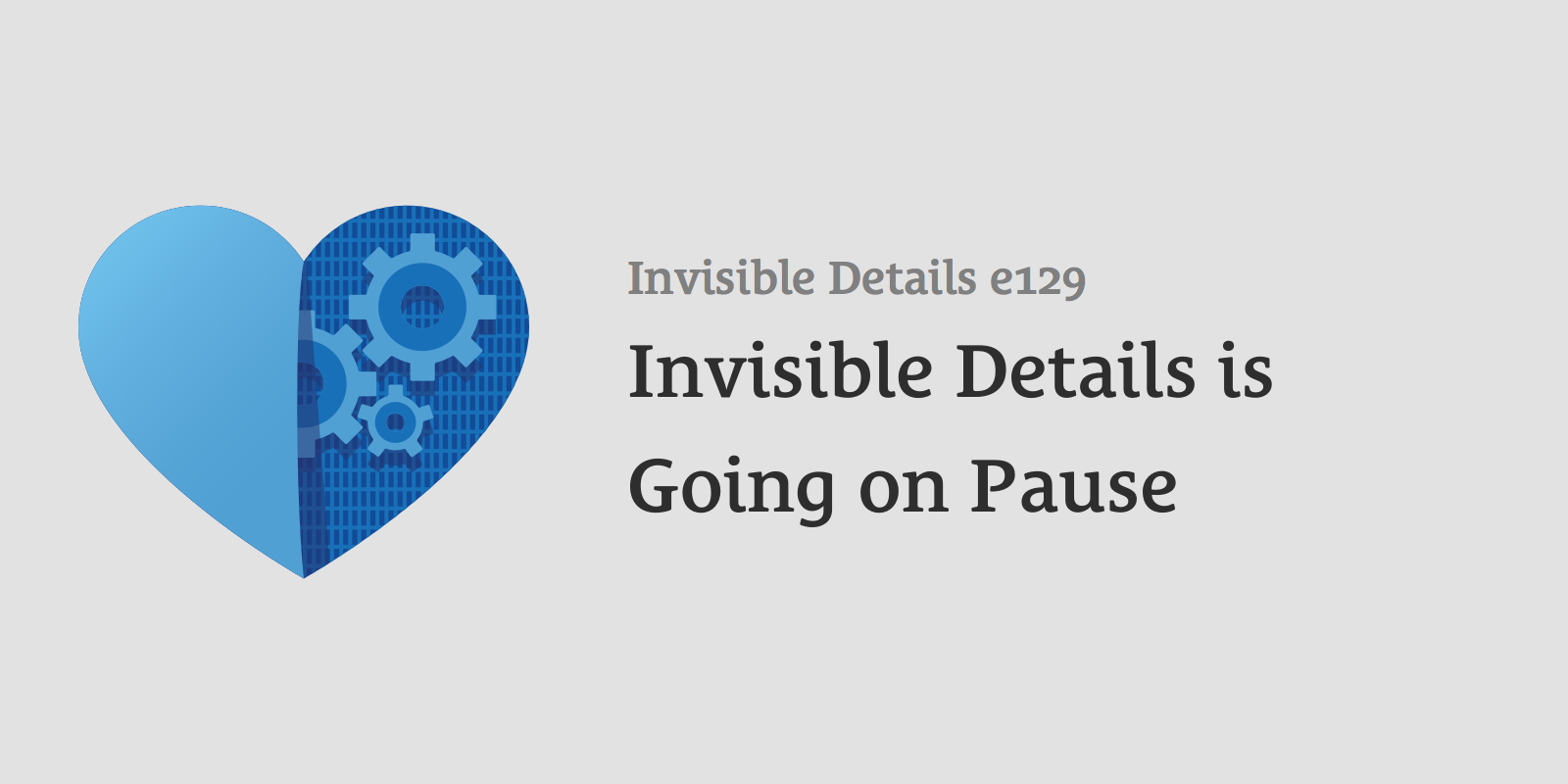 Invisible Details is Going on Pause