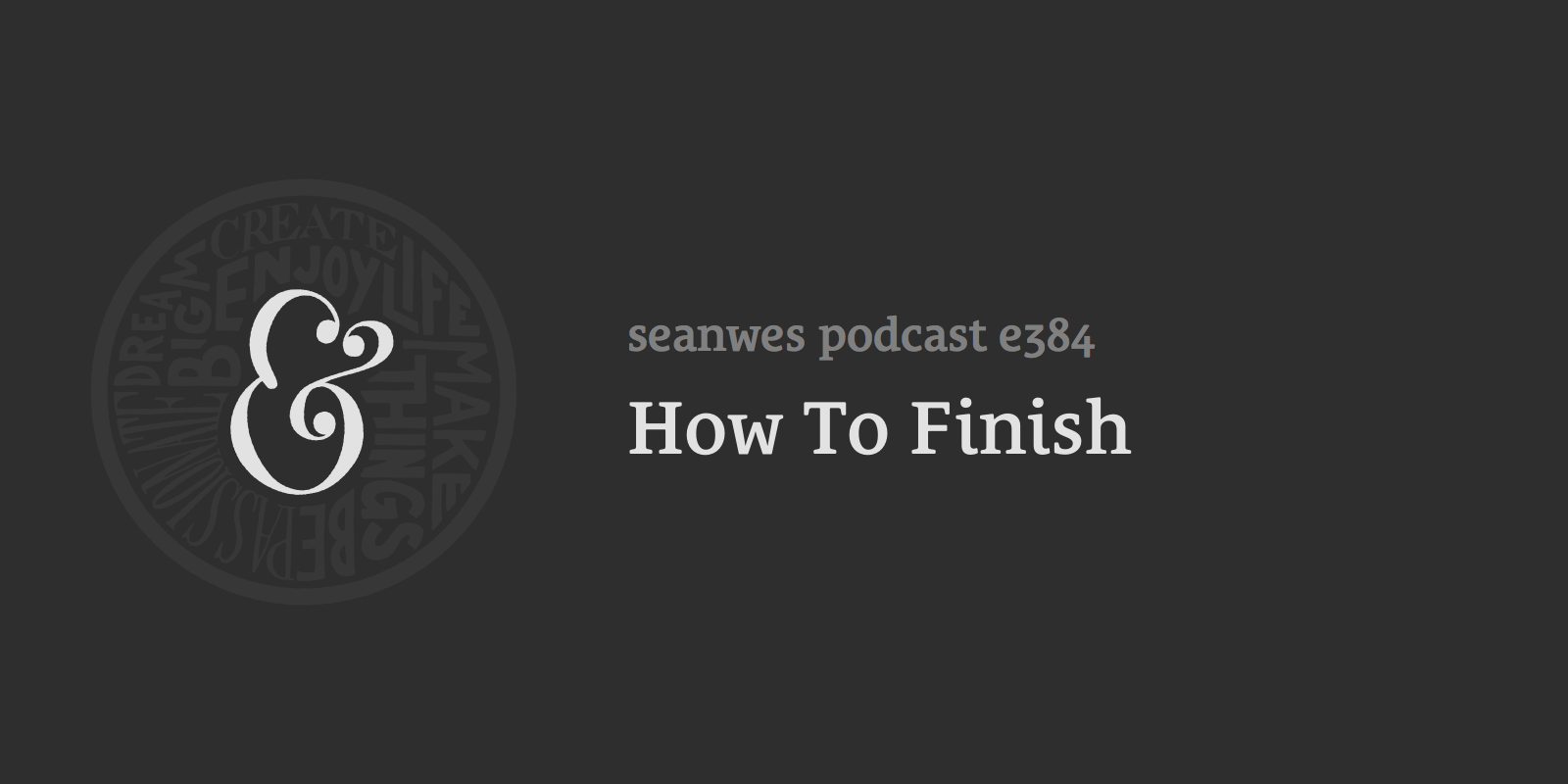 384: How To Finish