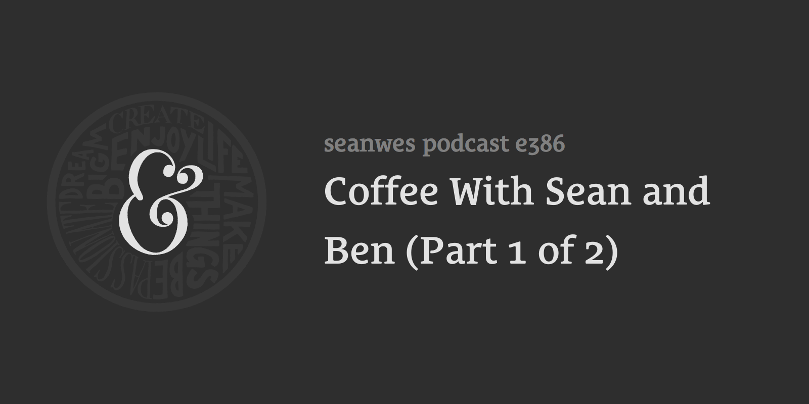 Coffee With Sean and Ben (Part 1 of 2)