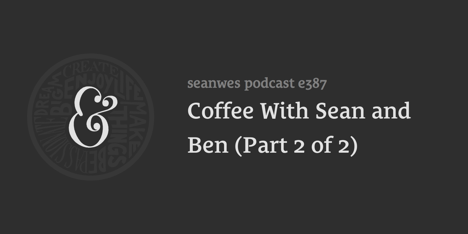 Coffee With Sean and Ben (Part 2 of 2)