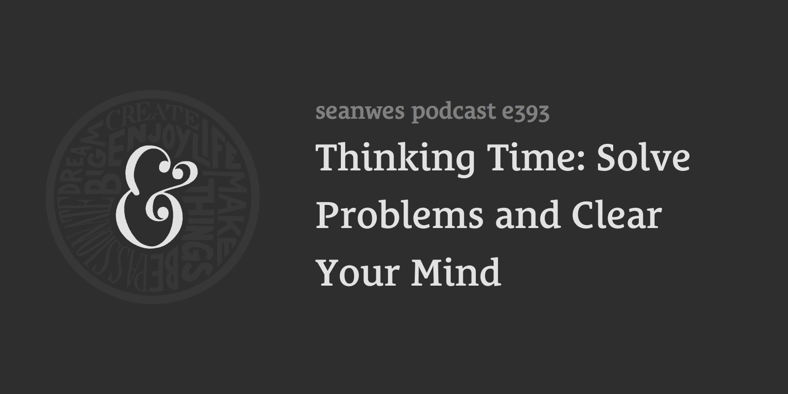 393: Thinking Time: Solve Problems and Clear Your Mind