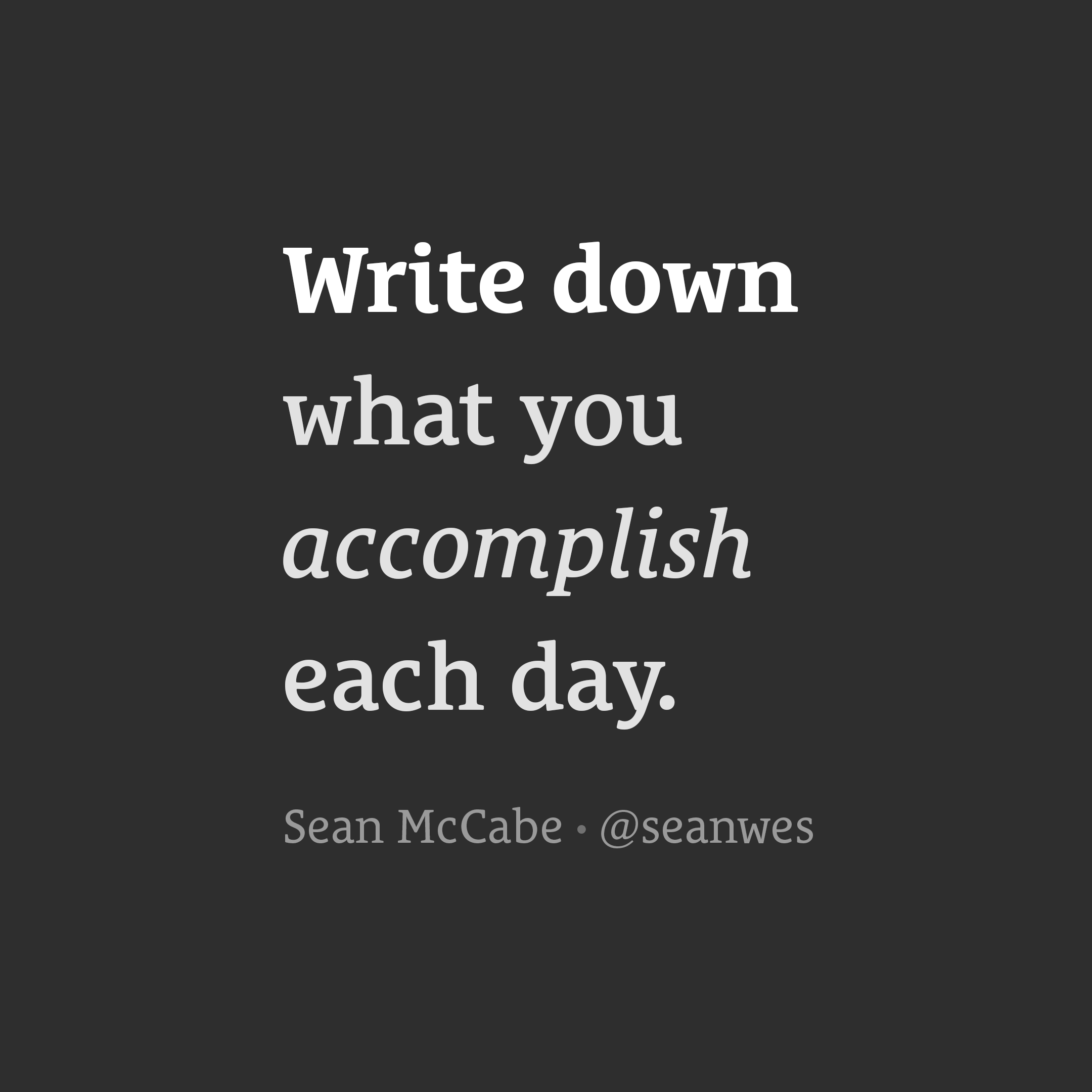 Write down what you accomplish.