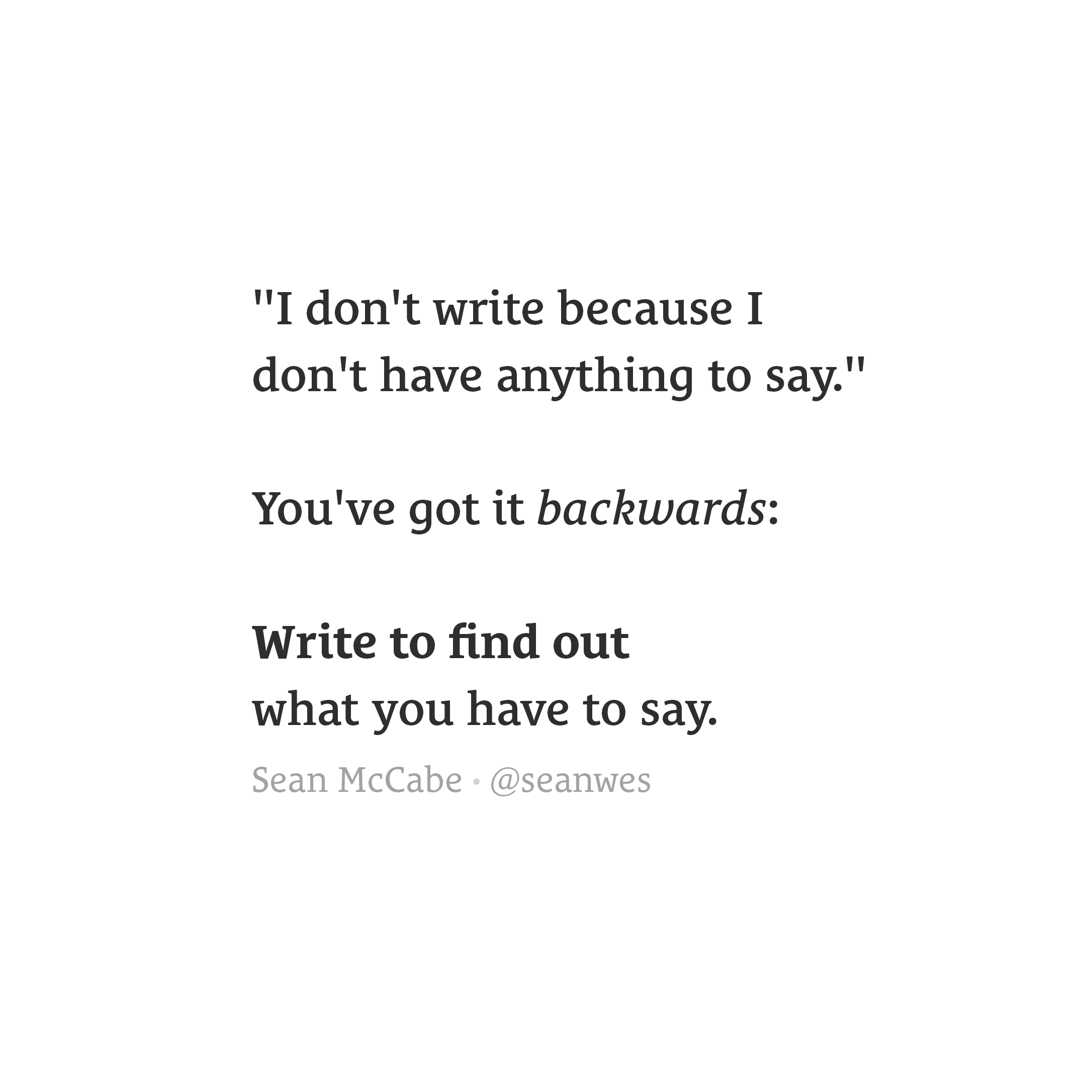 Write to find out what you have to say.