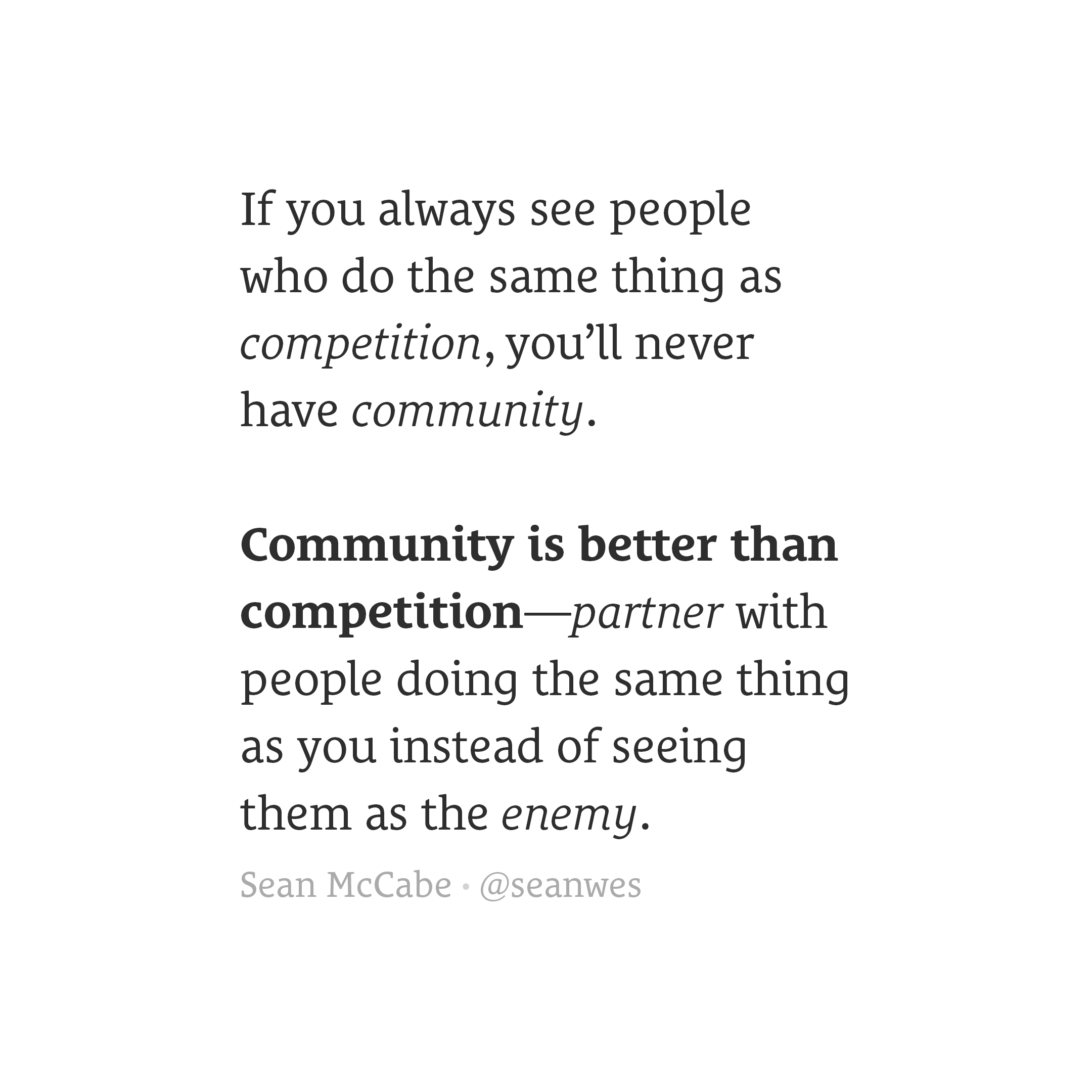 Community is better than competition.