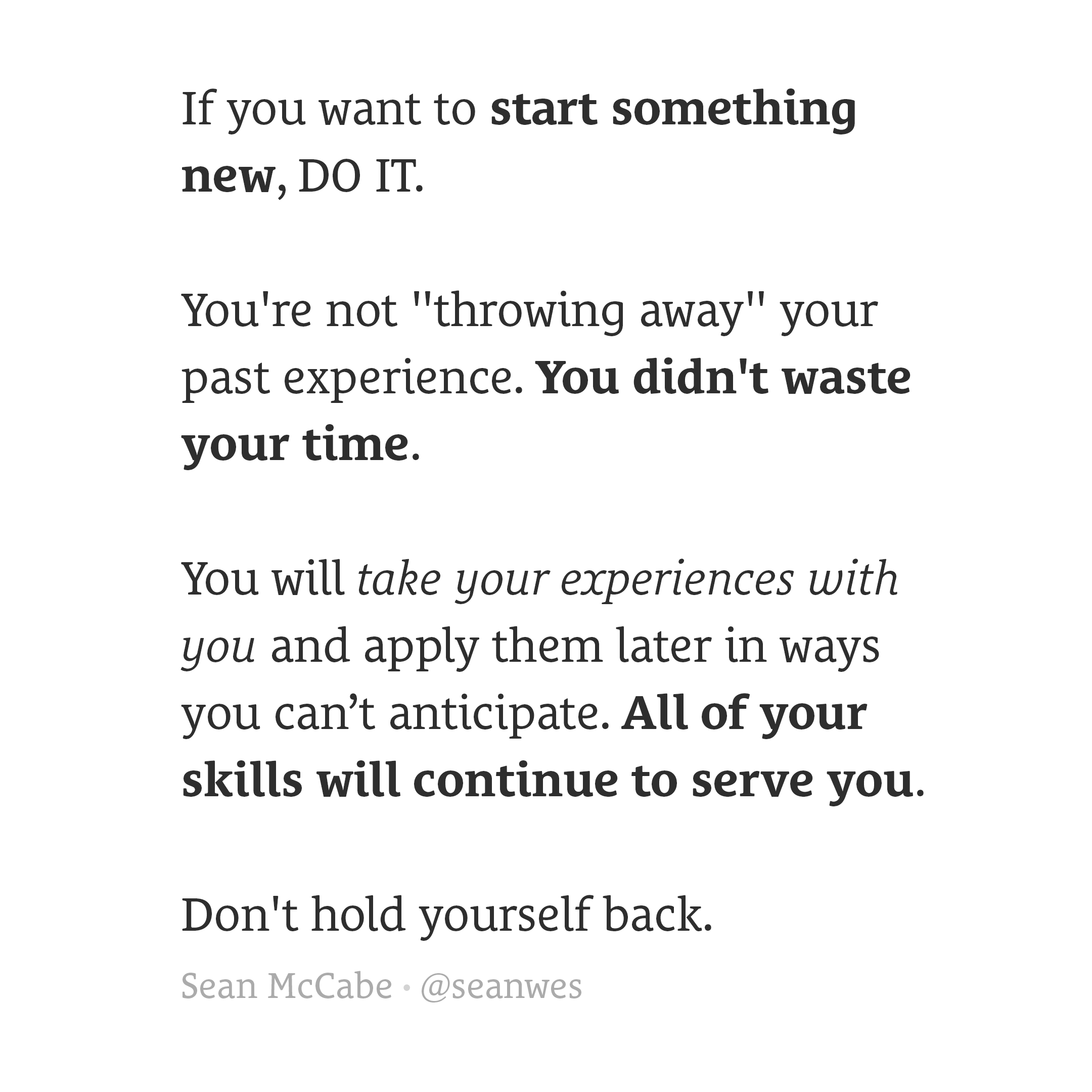 If you want to start something new, do it.