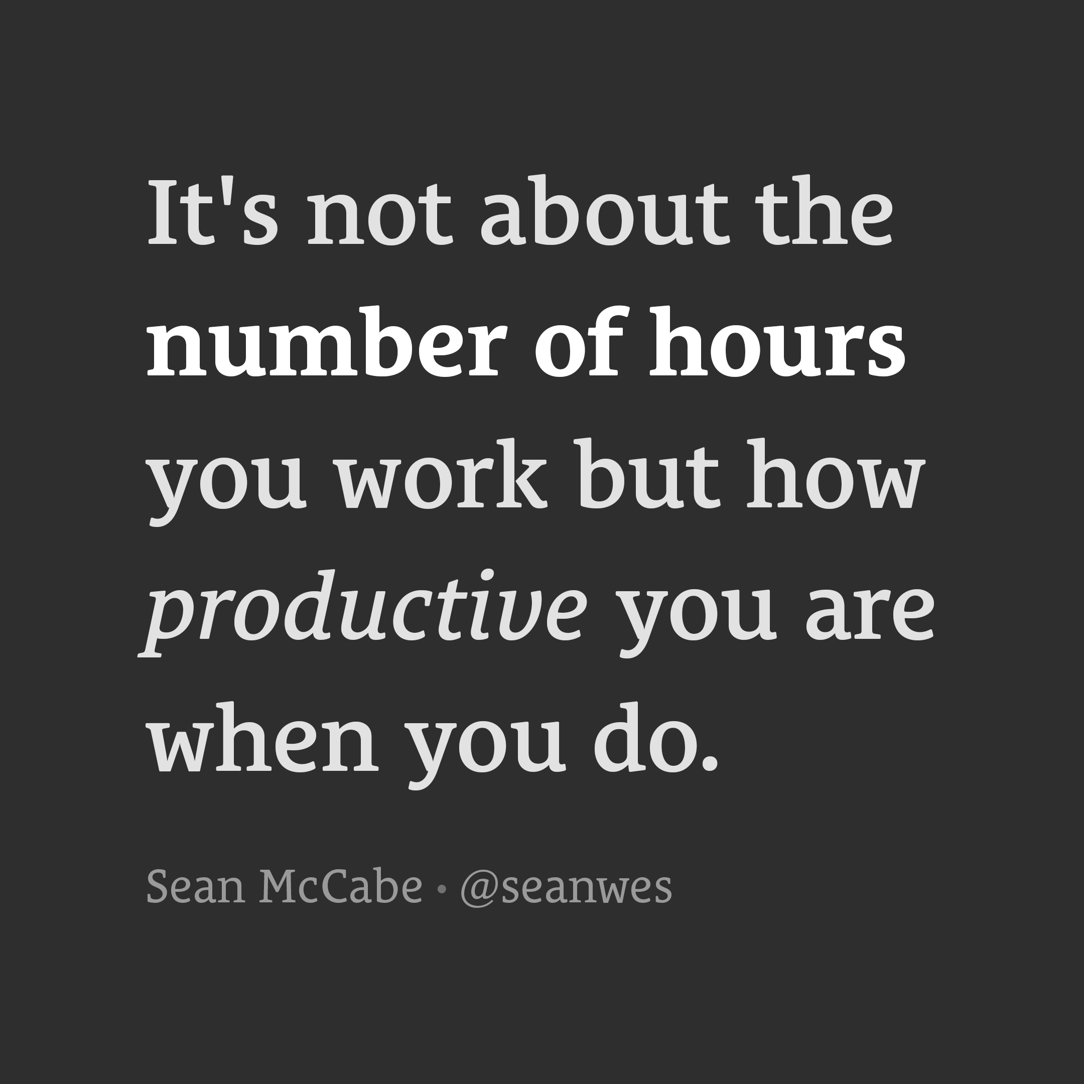 It's not about the number of hours you work.