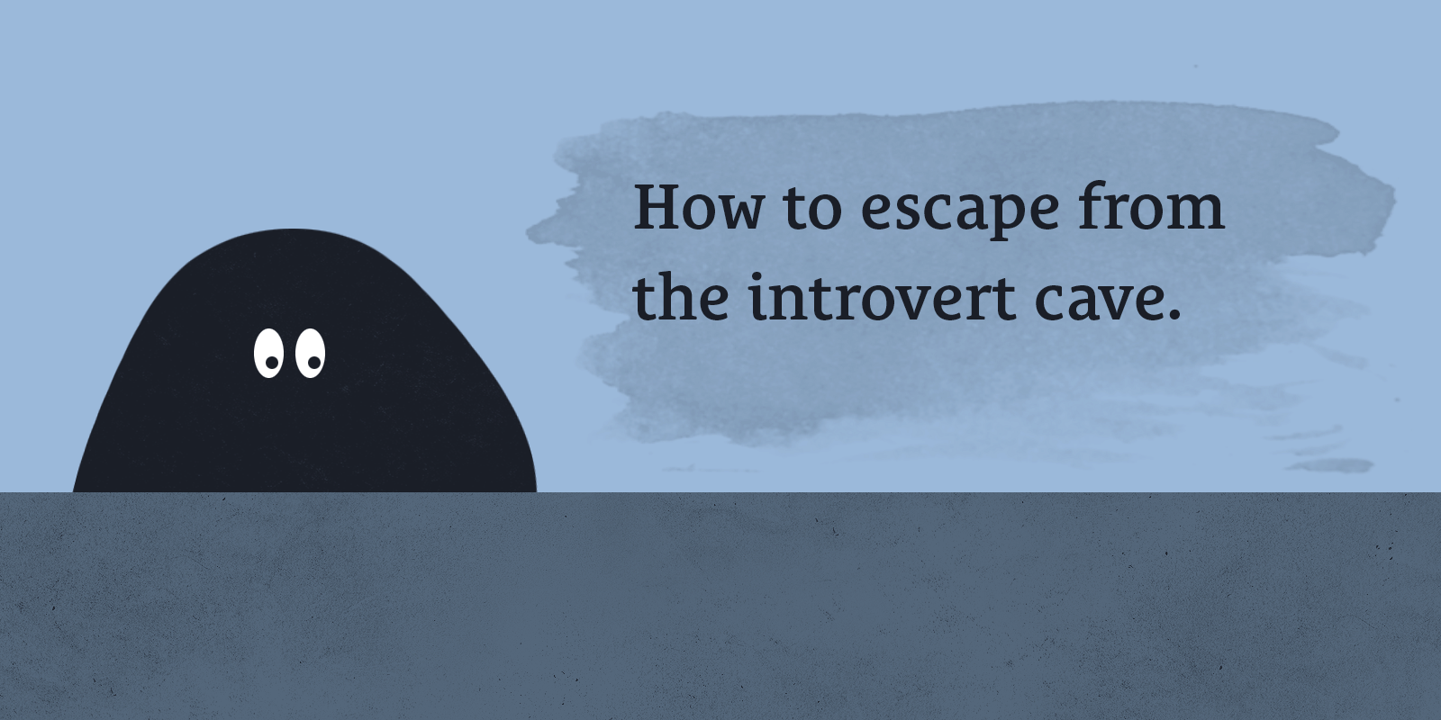 How to Escape From the Introvert Cave