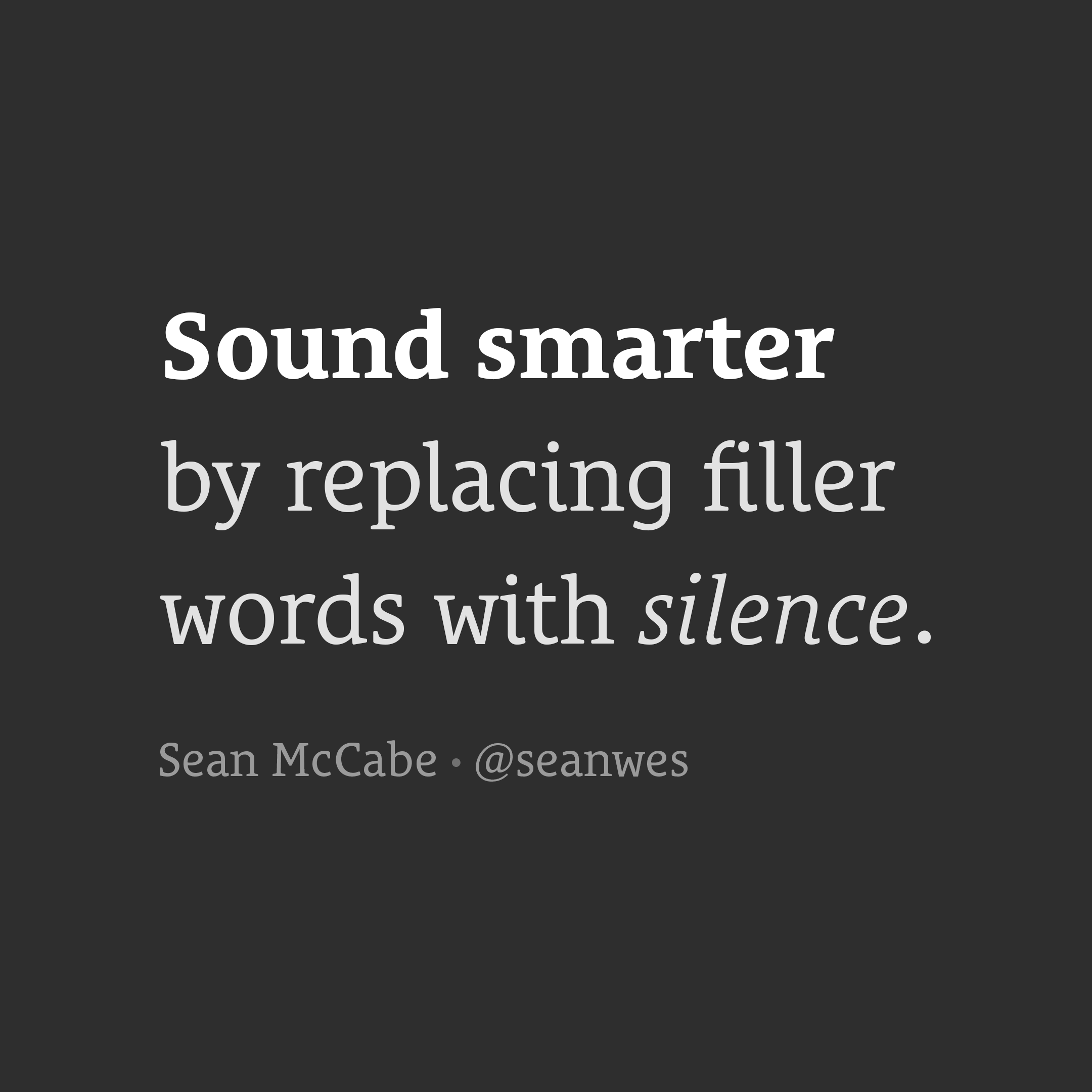 Sound smarter by replacing filler words with silence.
