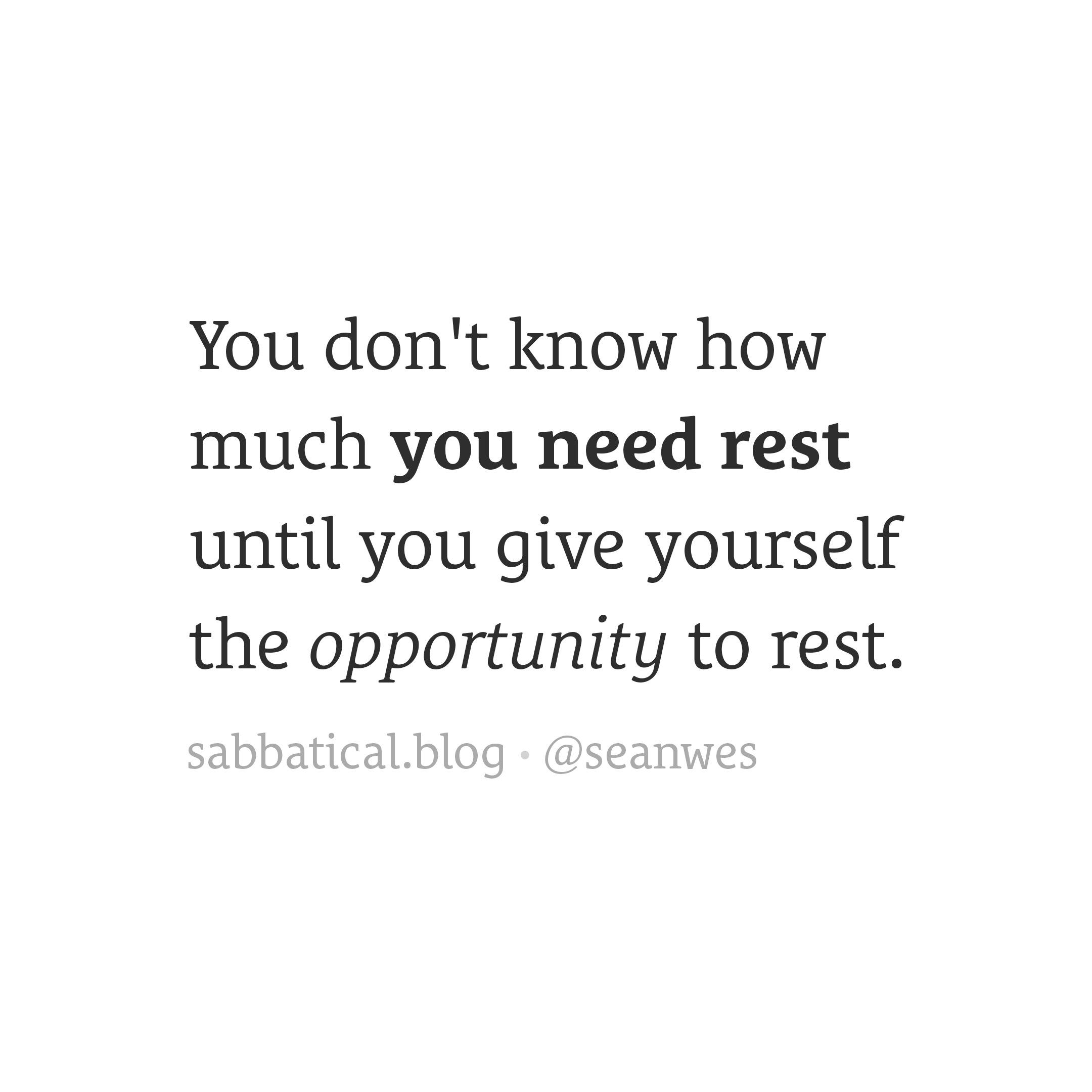 You don't know how much you need rest.