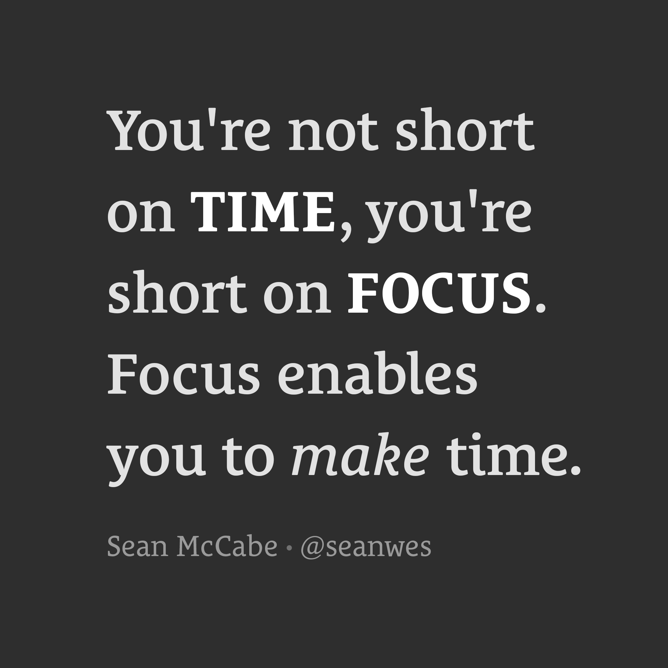 You're not short on time, you're short on focus.
