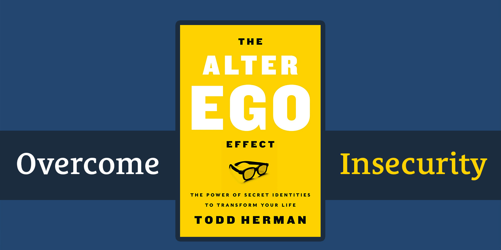 Overcome Insecurity and Imposter Syndrome- The Alter Ego Effect With Todd Herman