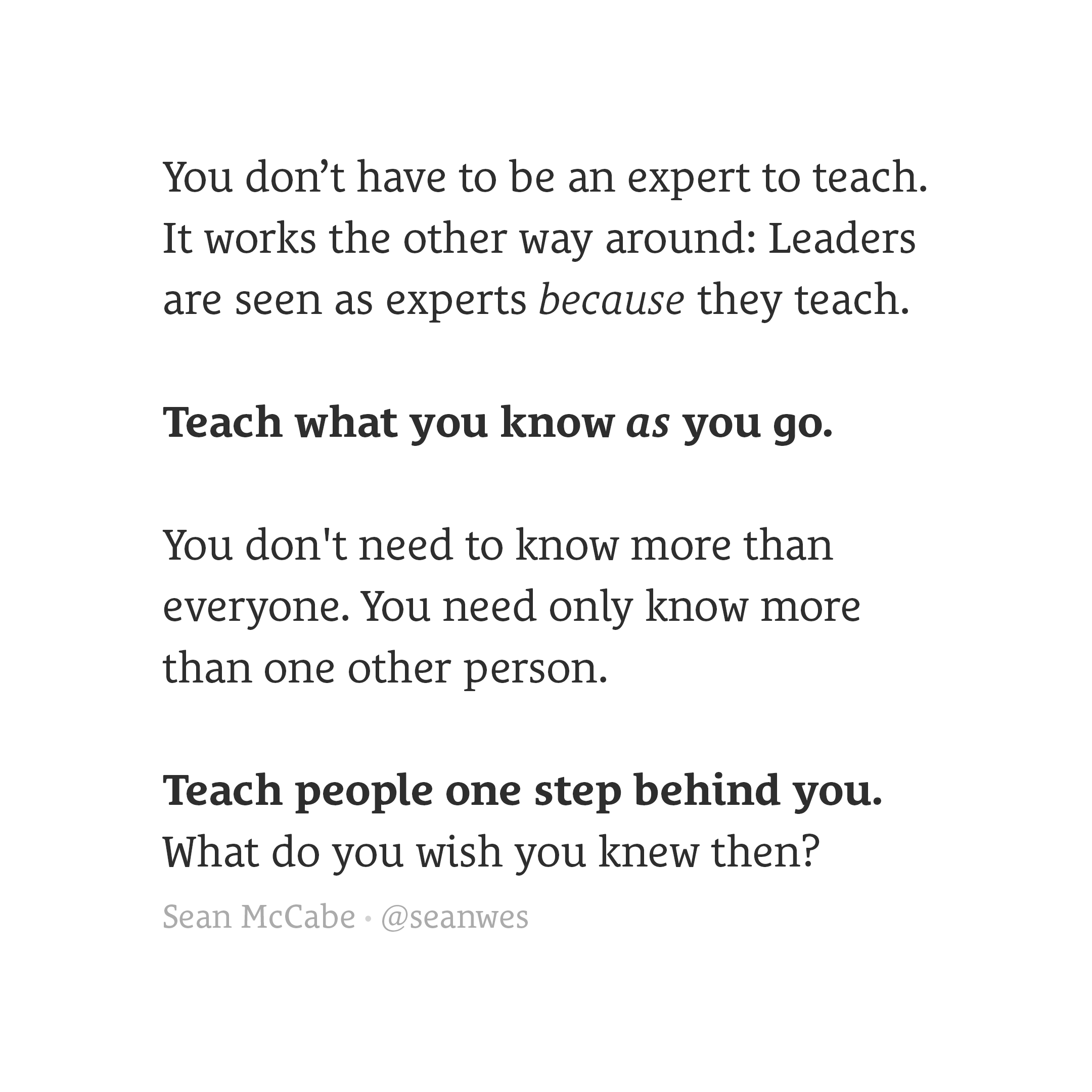 Teach what you know as you go.