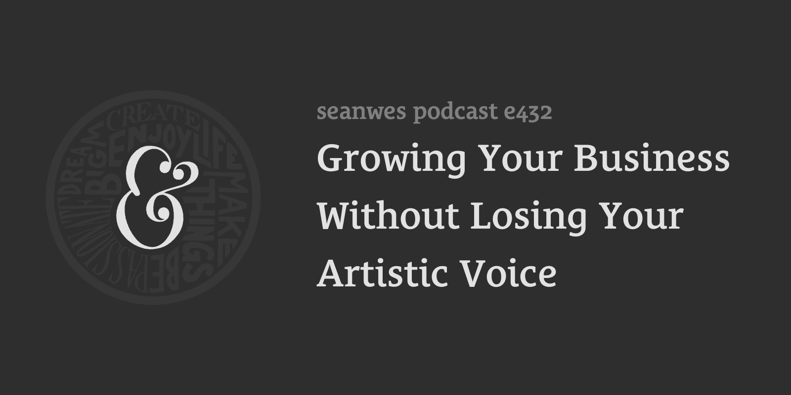 seanwes podcast 432: Growing Your Business Without Losing Your Artistic Voice