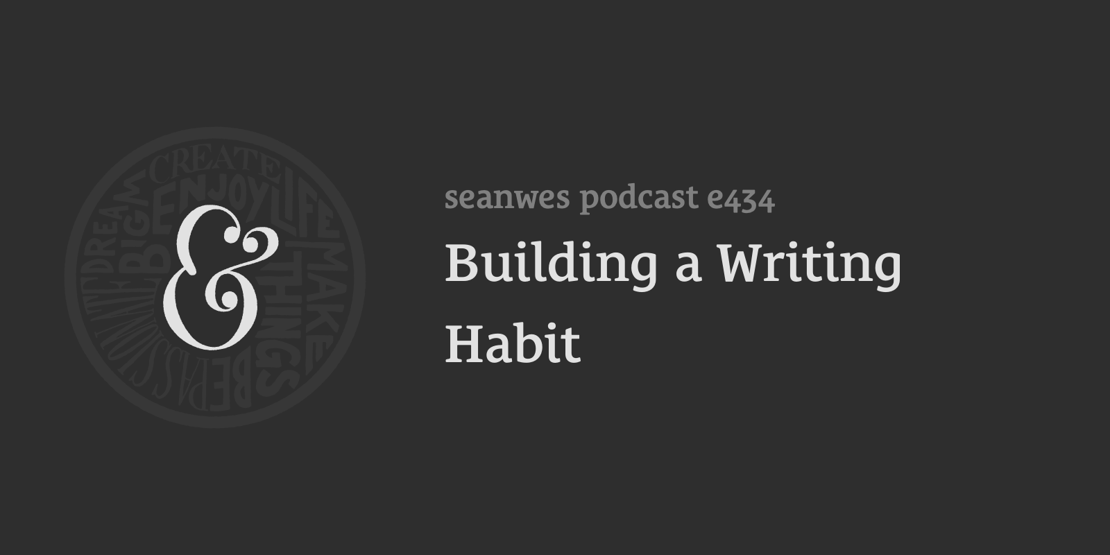 seanwes podcast: Building a Writing Habit