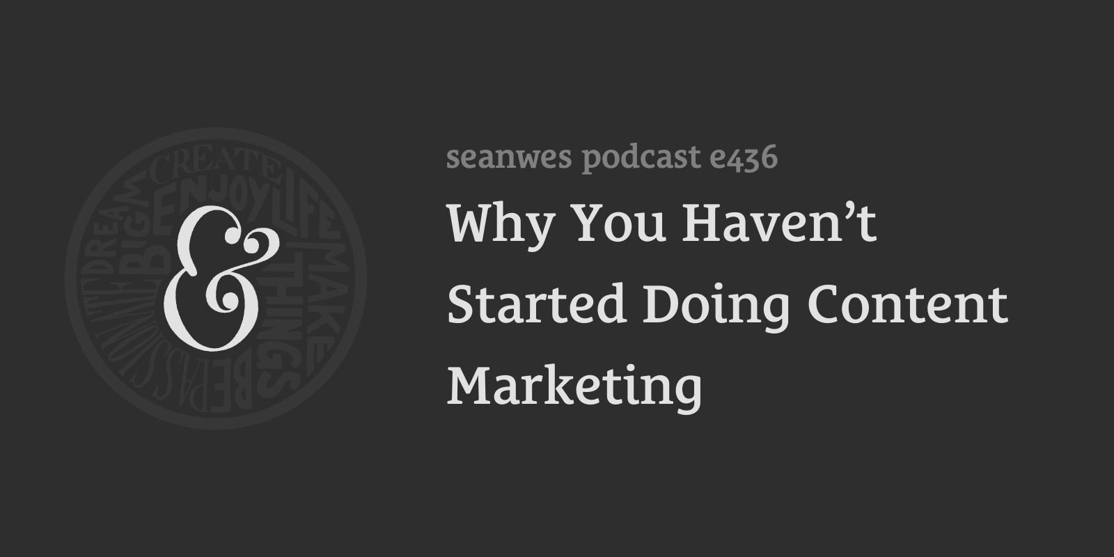 seanwes podcast 436: Why You Haven't Started Doing Content Marketing