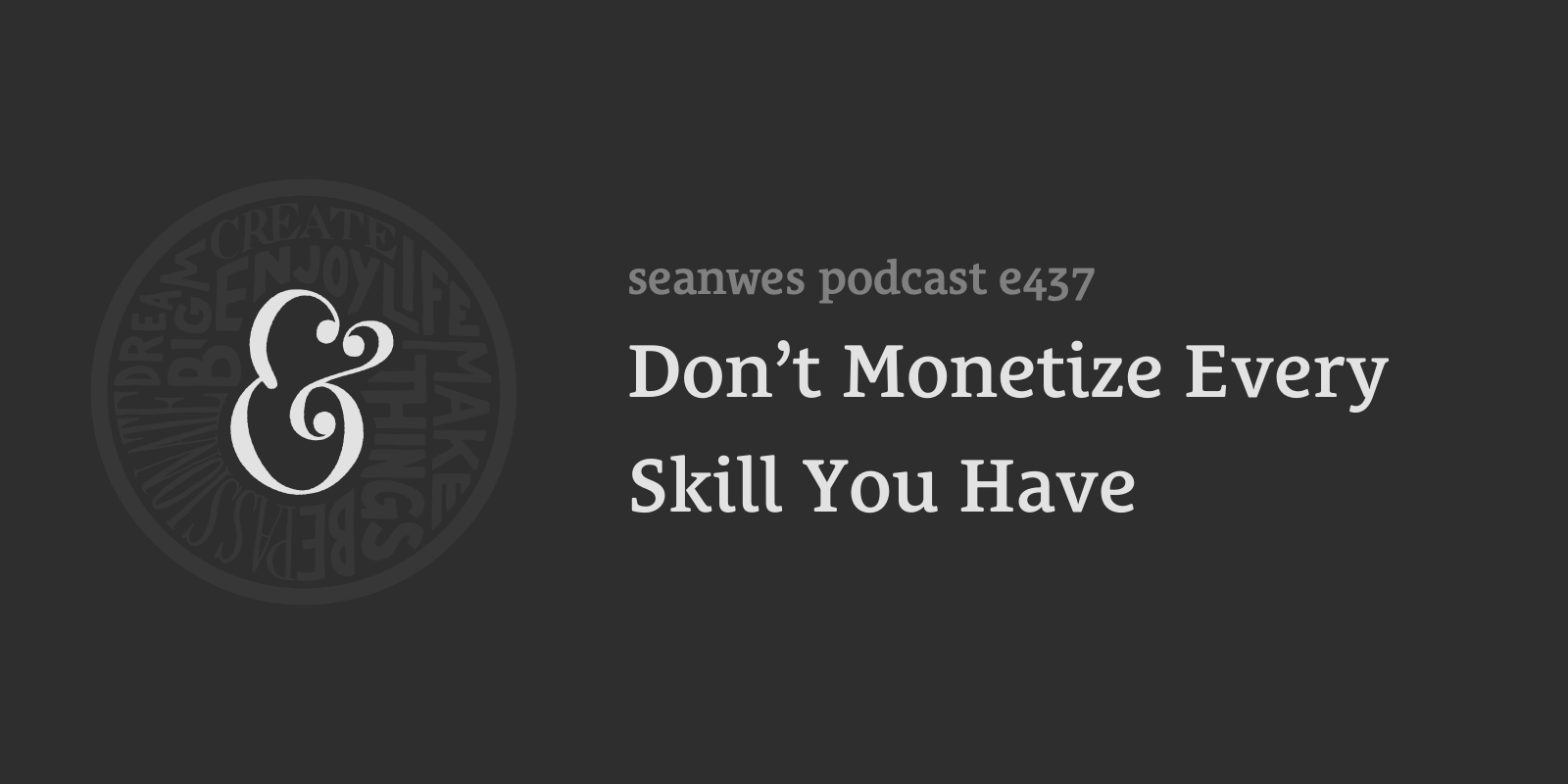 437: Don't Monetize Every Skill You Have