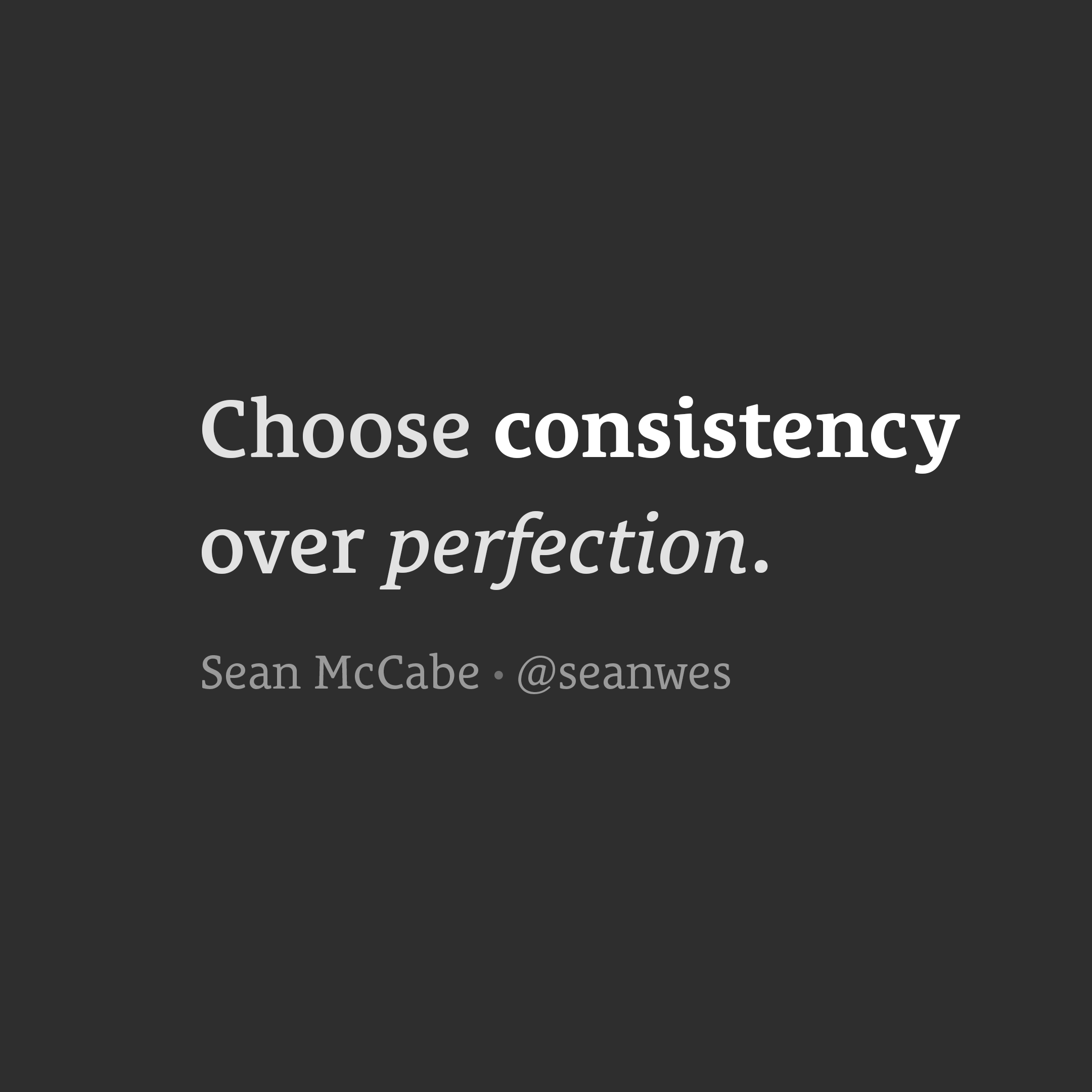 Choose Consistency Over Perfection