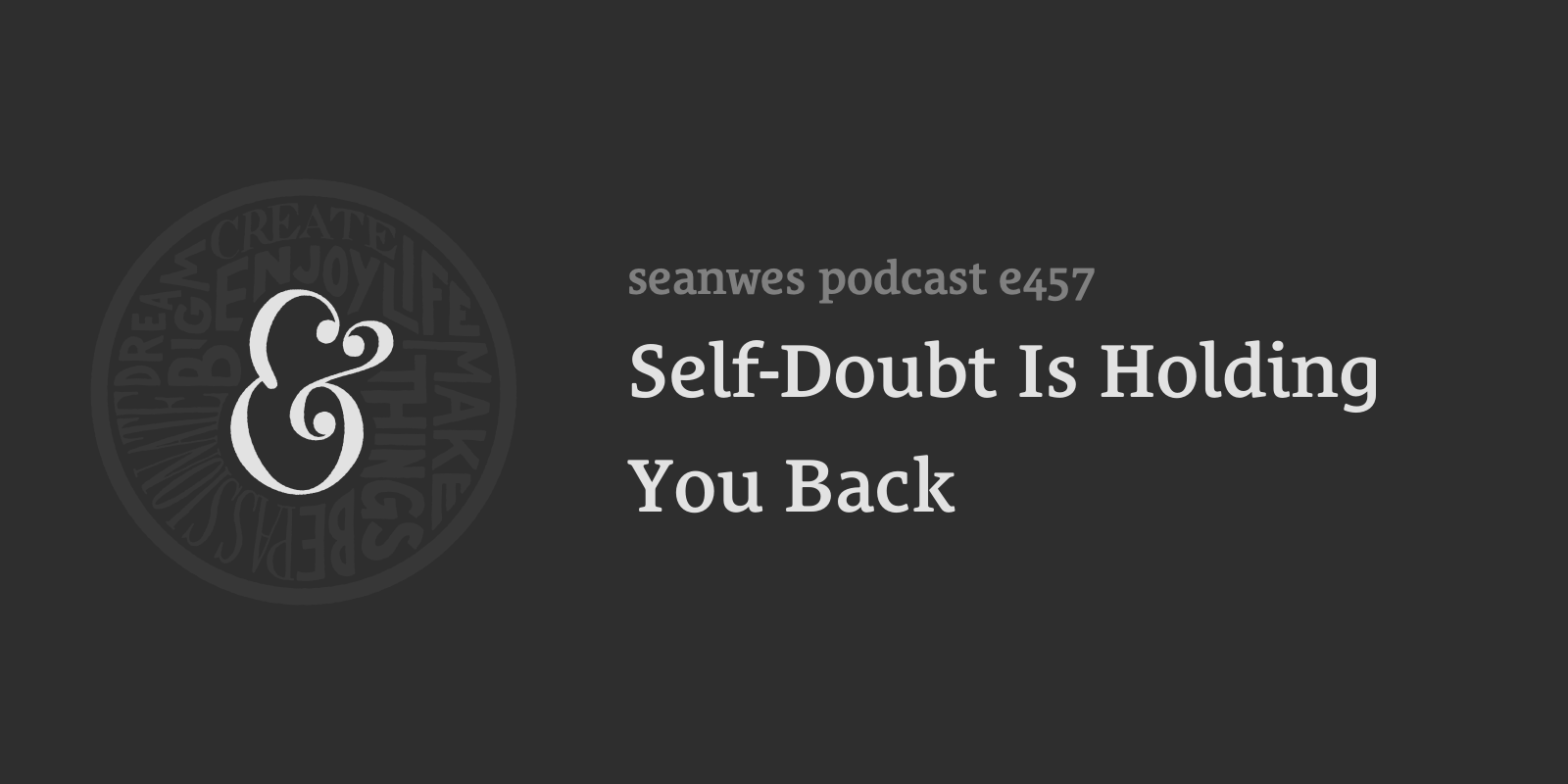 457: Self-Doubt Is Holding You Back