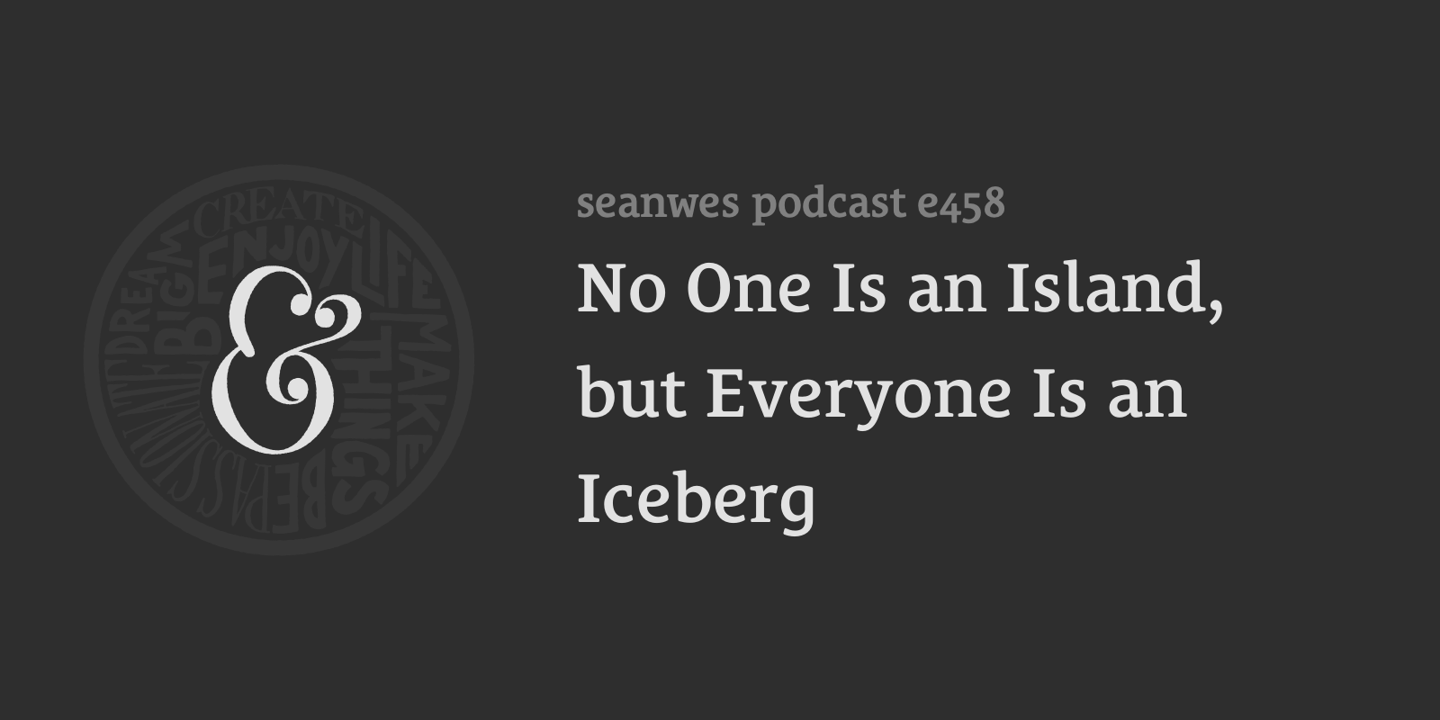 seanwes podcast: No One Is an Island, but Everyone Is an Iceberg